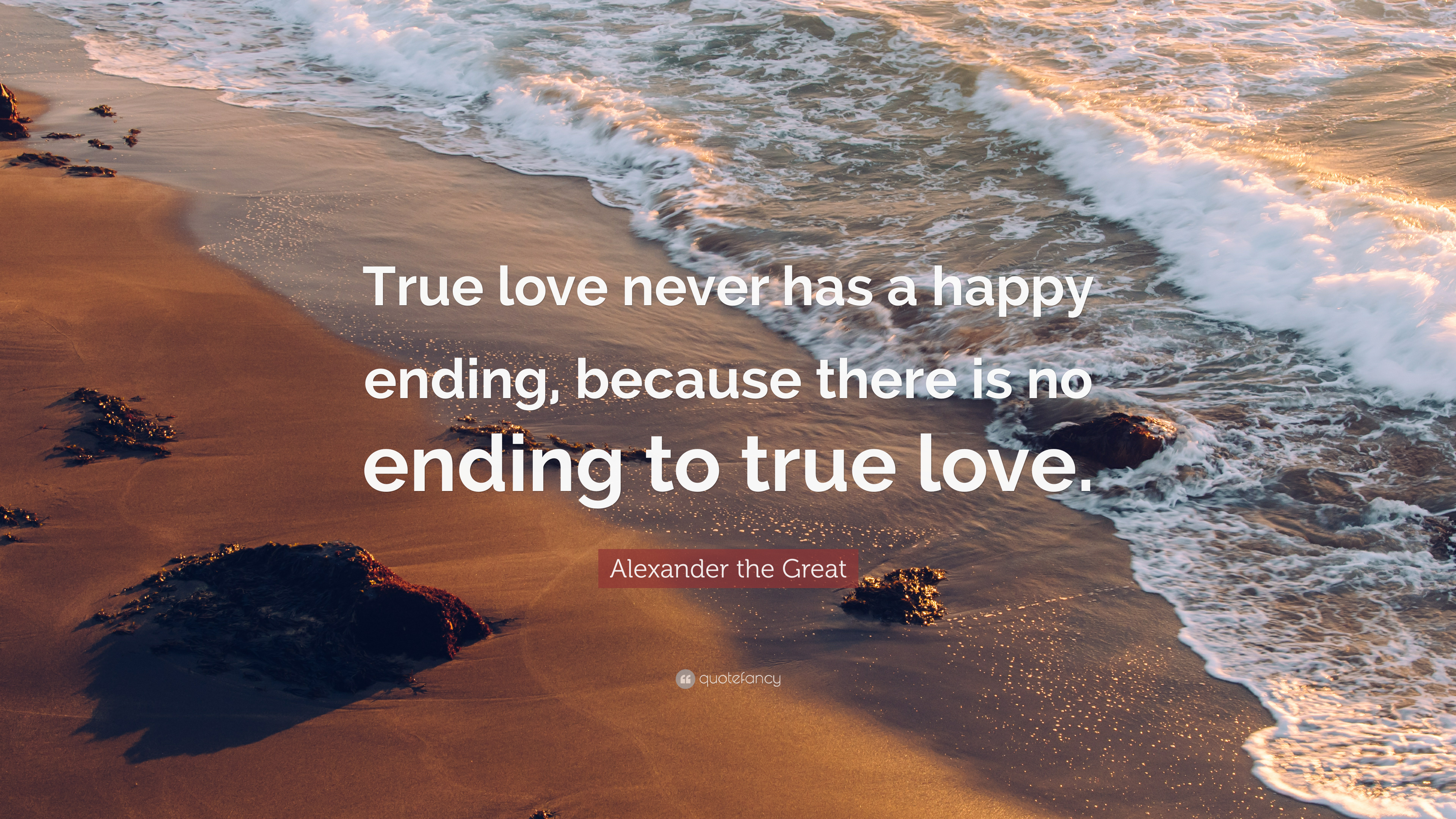 Alexander The Great Quote True Love Never Has A Happy Ending