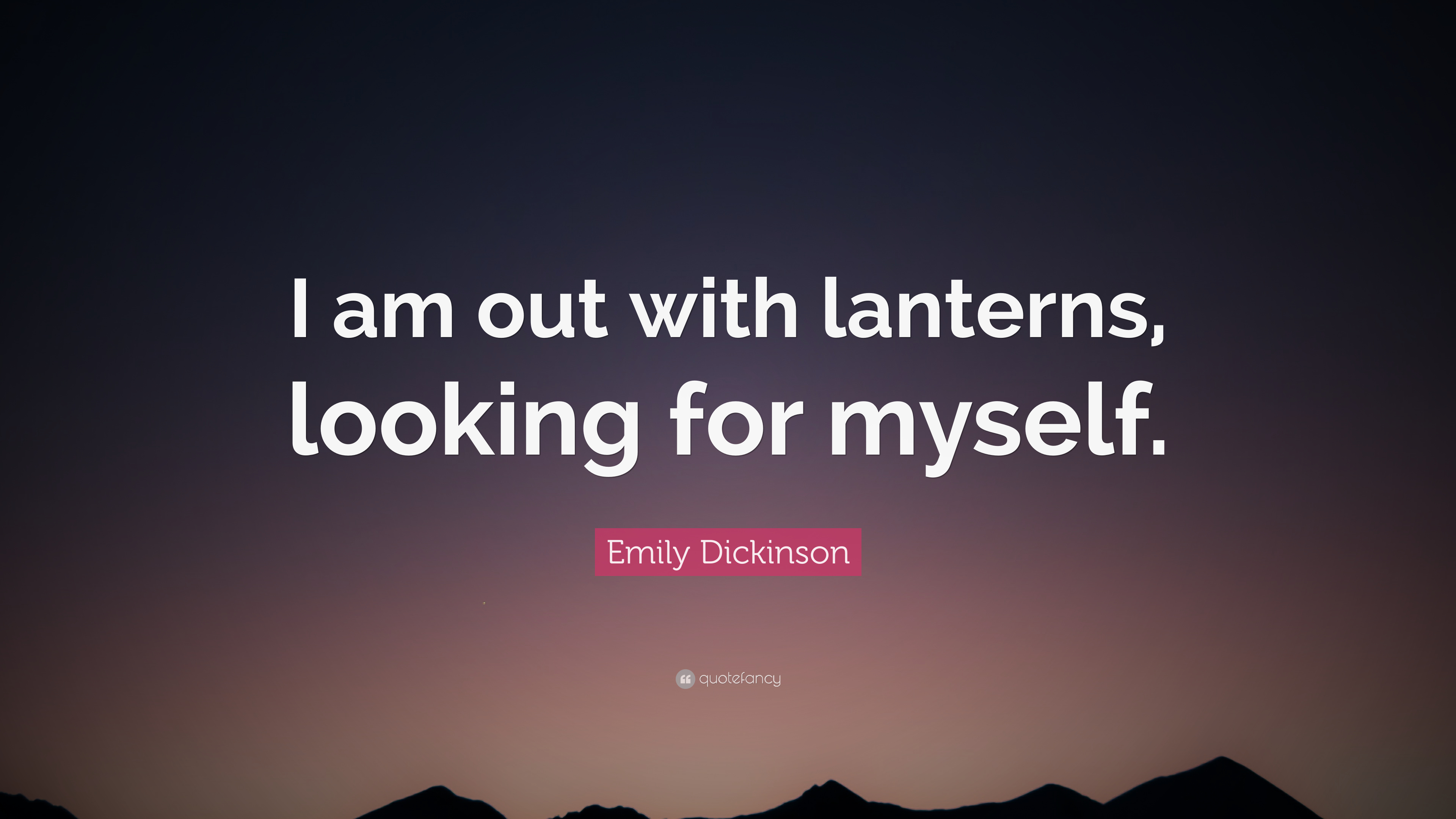 emily dickinson quote i am out with lanterns looking for myself
