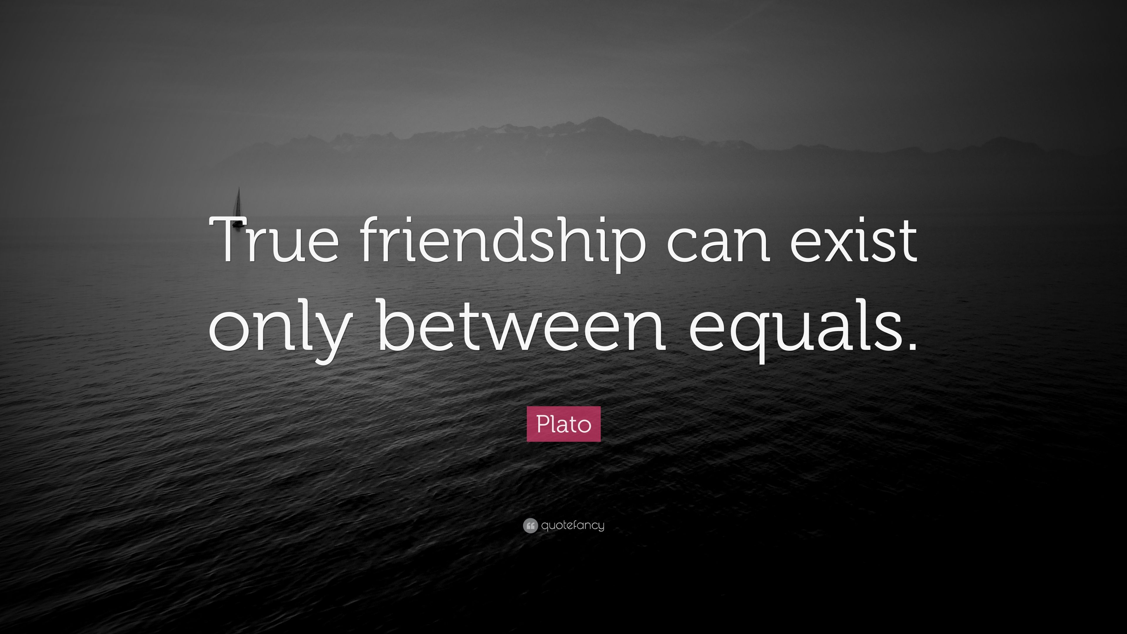 Plato Quote: True friendship can exist only between