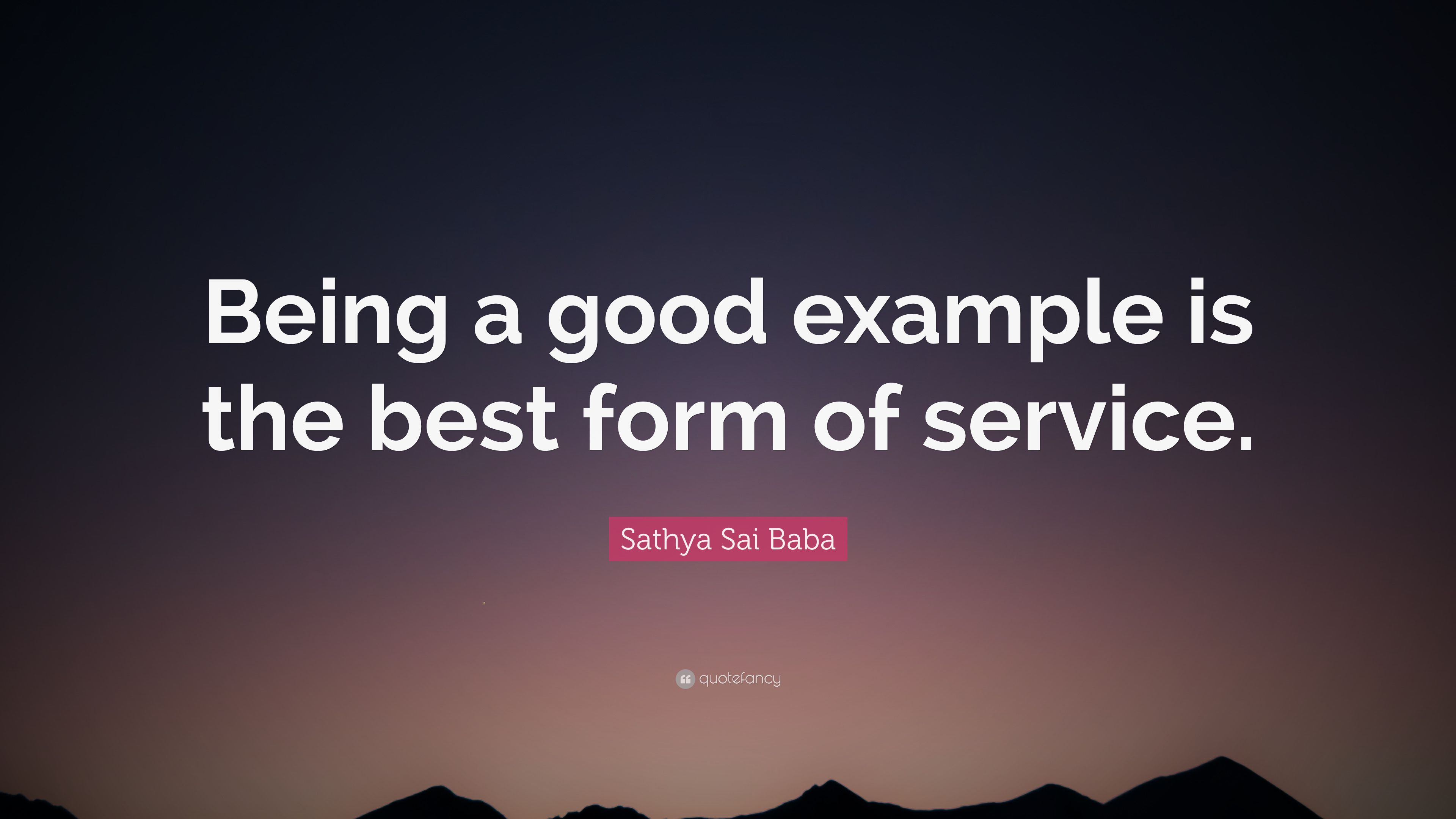 Sathya Sai Baba Quote Being A Good Example Is The Best Form Of
