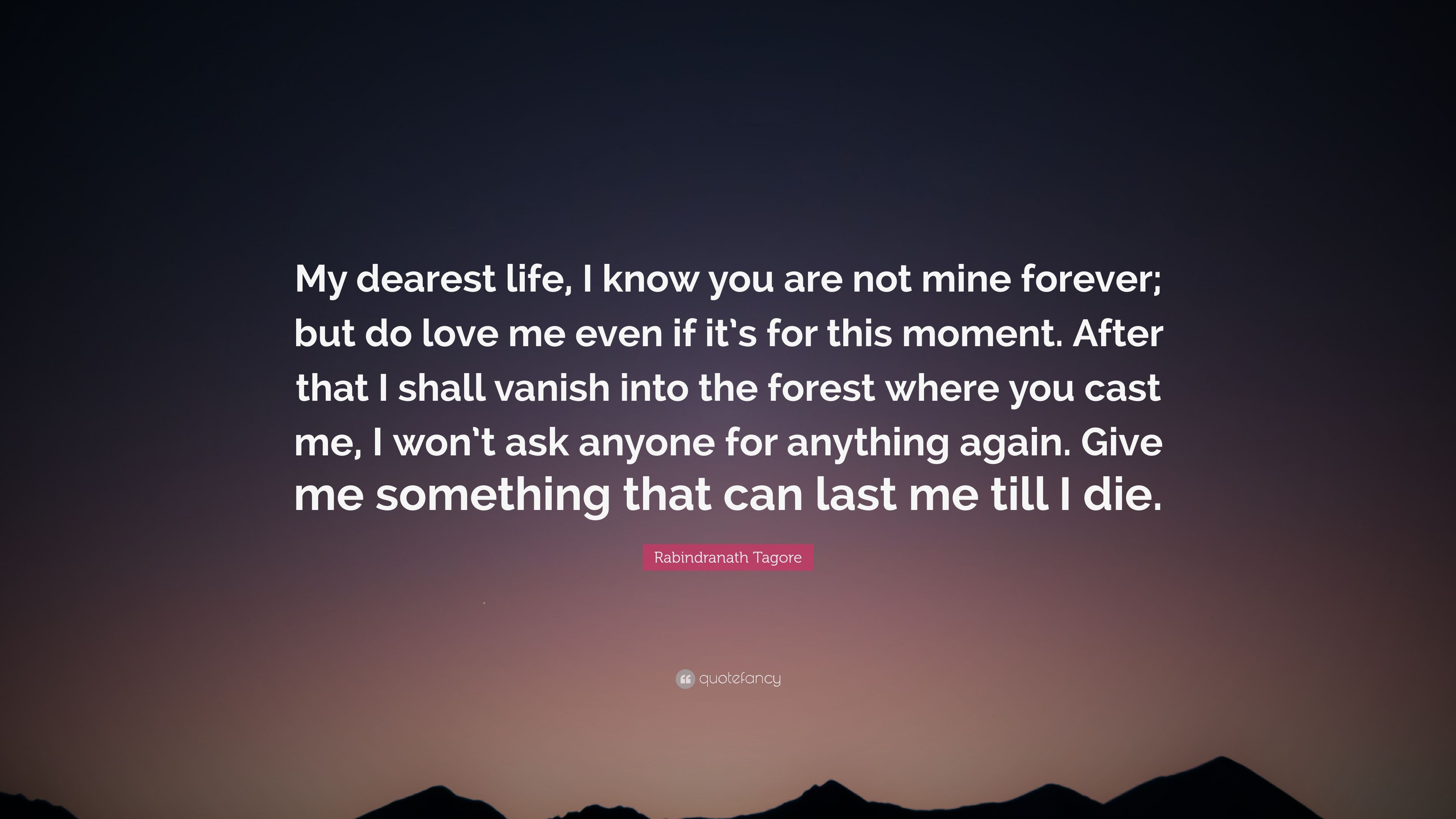 Rabindranath Tagore Quote My Dearest Life I Know You Are Not Mine