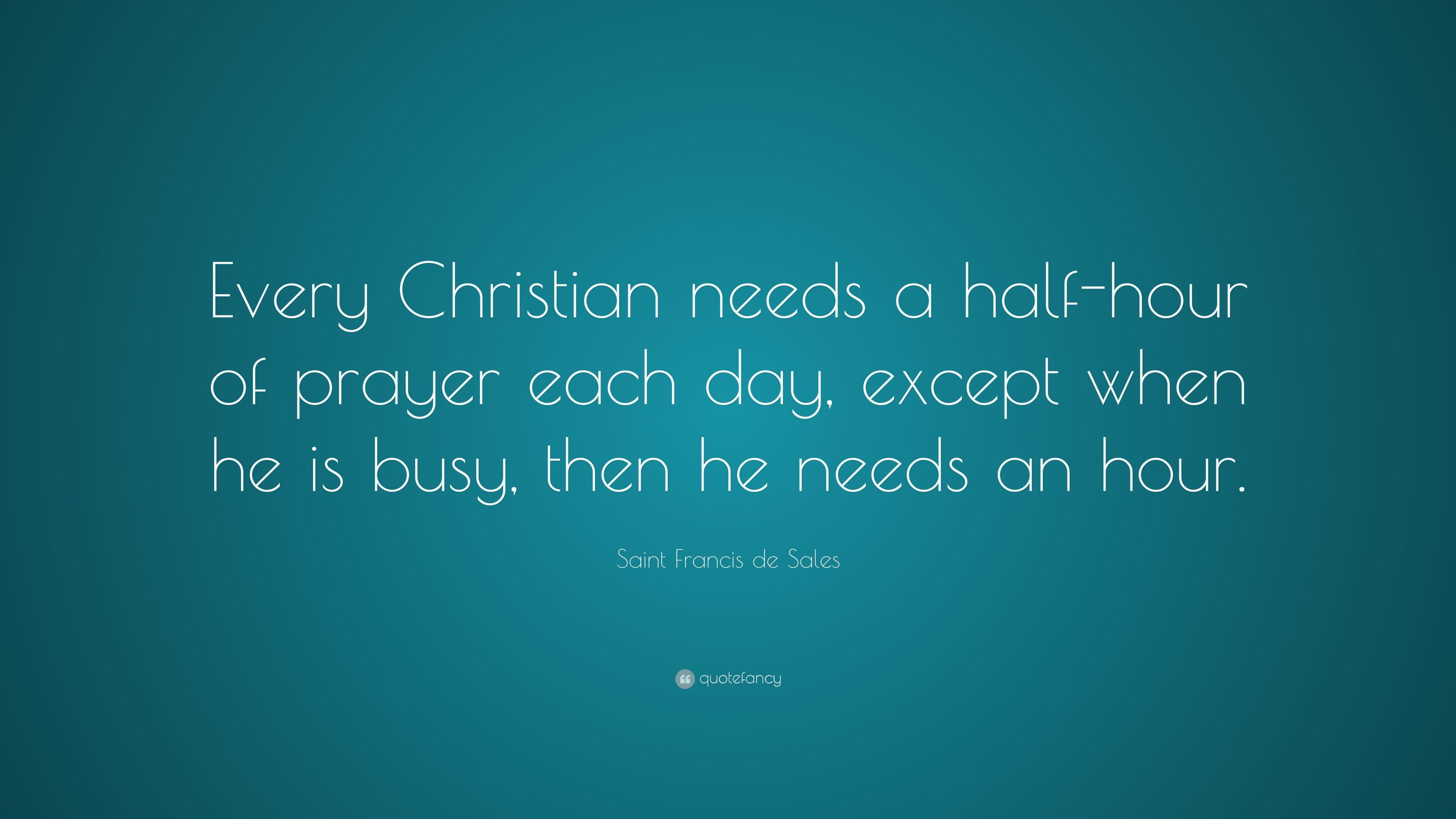 "Sales Quote Of The Day Saint Francis De Sales Quote ""Every Christian Needs A Halfhour"