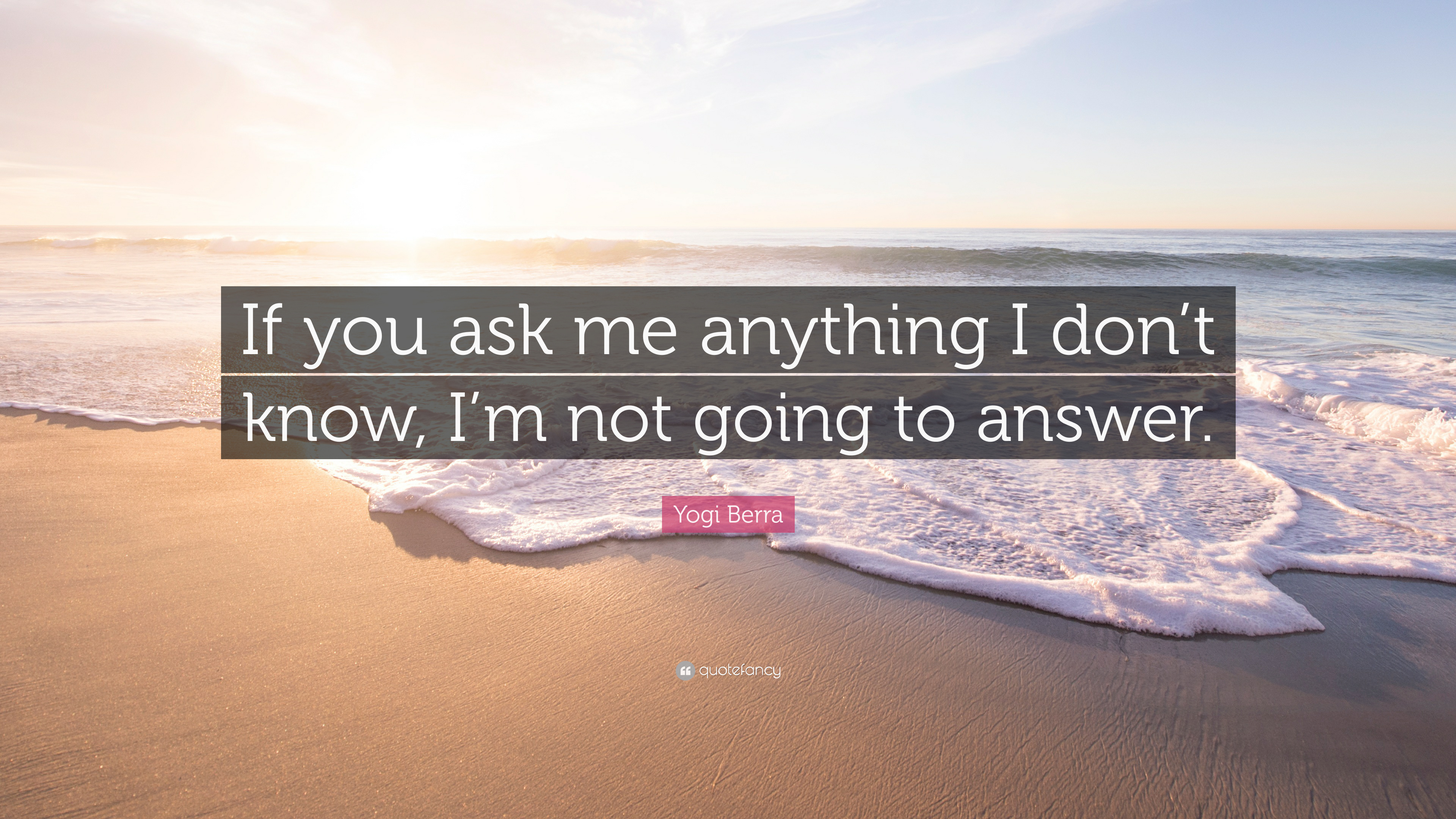 "Yogi Berra Quote: ""If You Ask Me Anything I Don't Know, I"