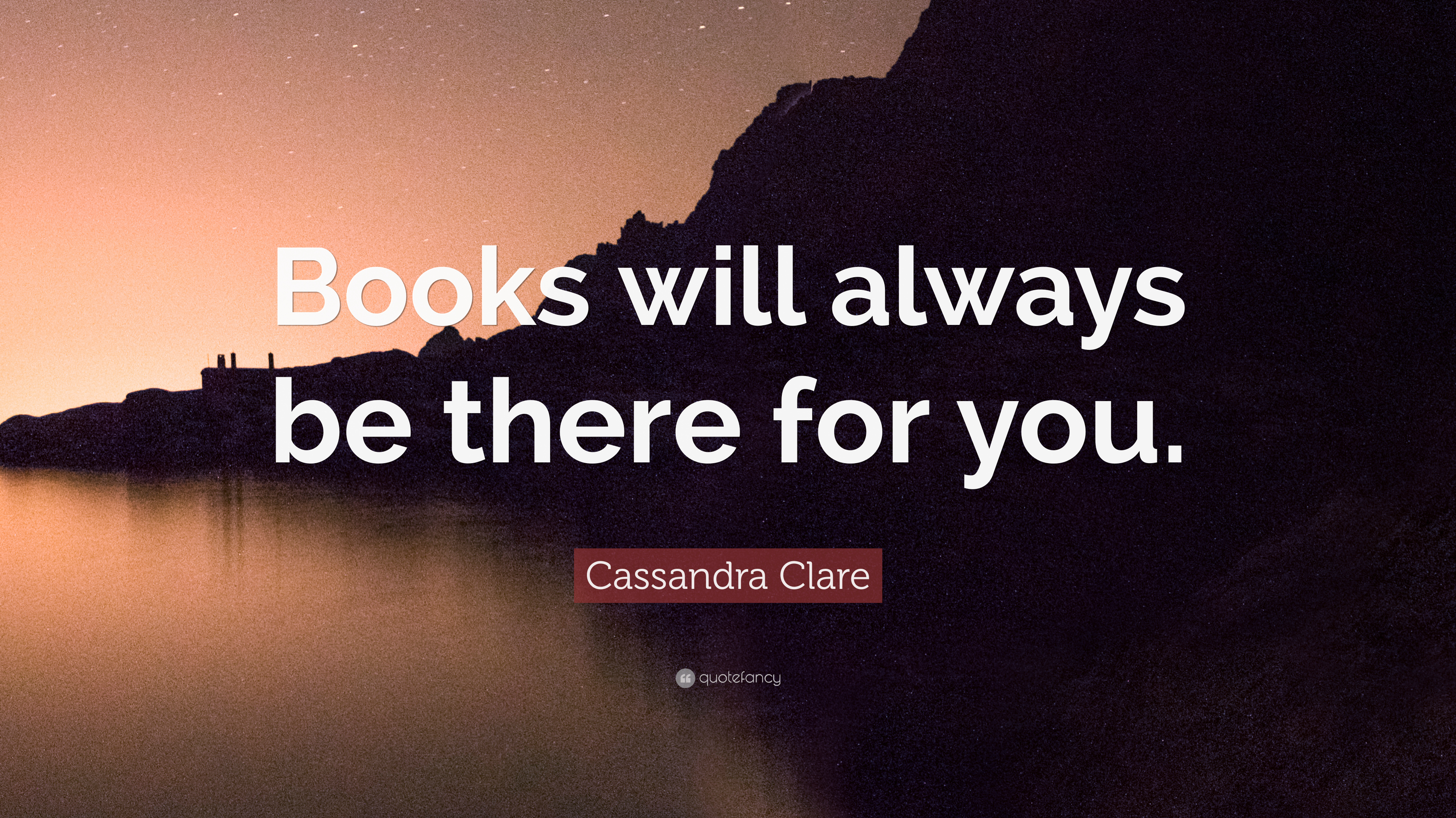 """Cassandra Clare Quote """"Books will always be there for you """""""