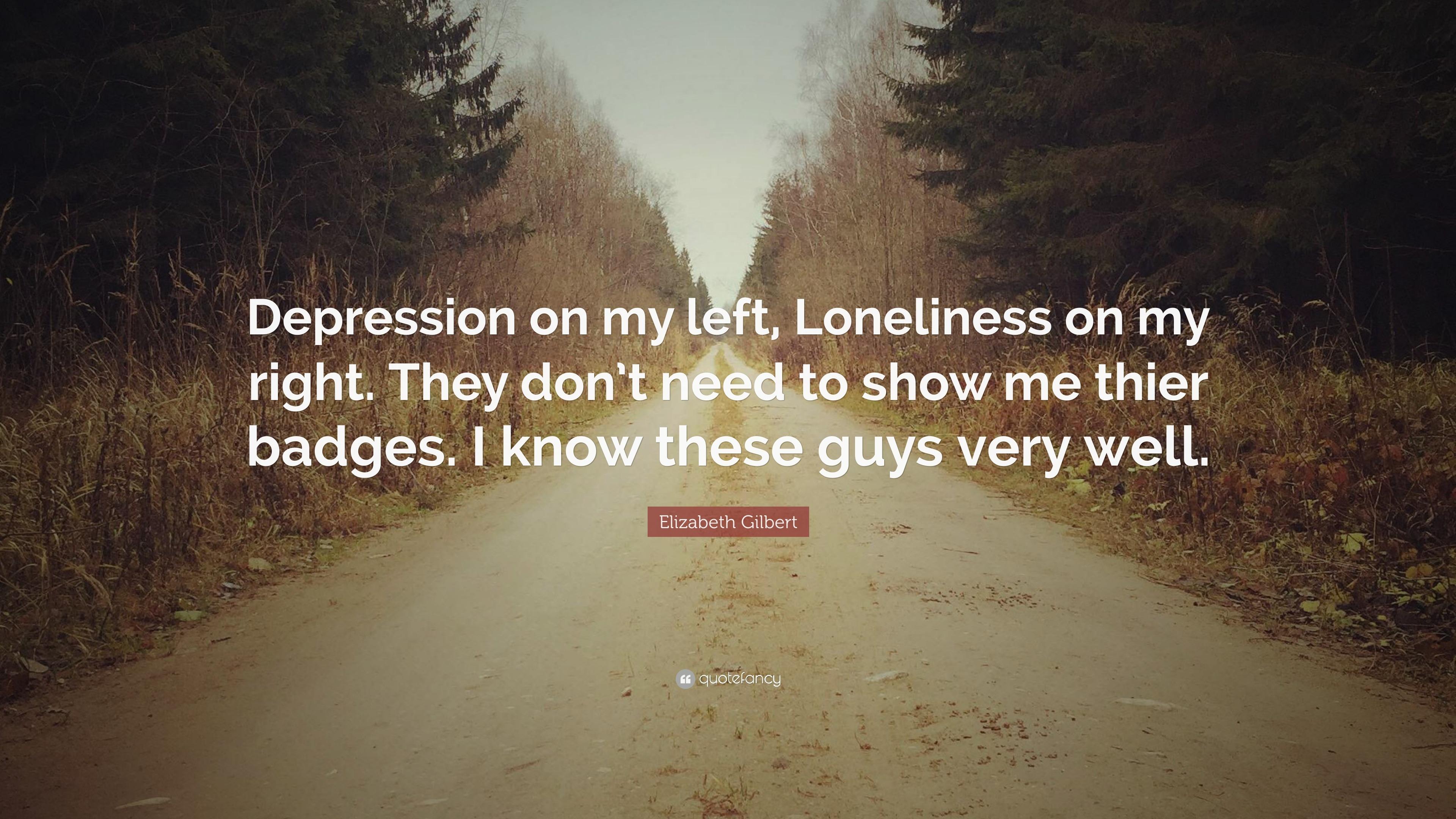 "Elizabeth Gilbert Quote: ""Depression on my left ..."