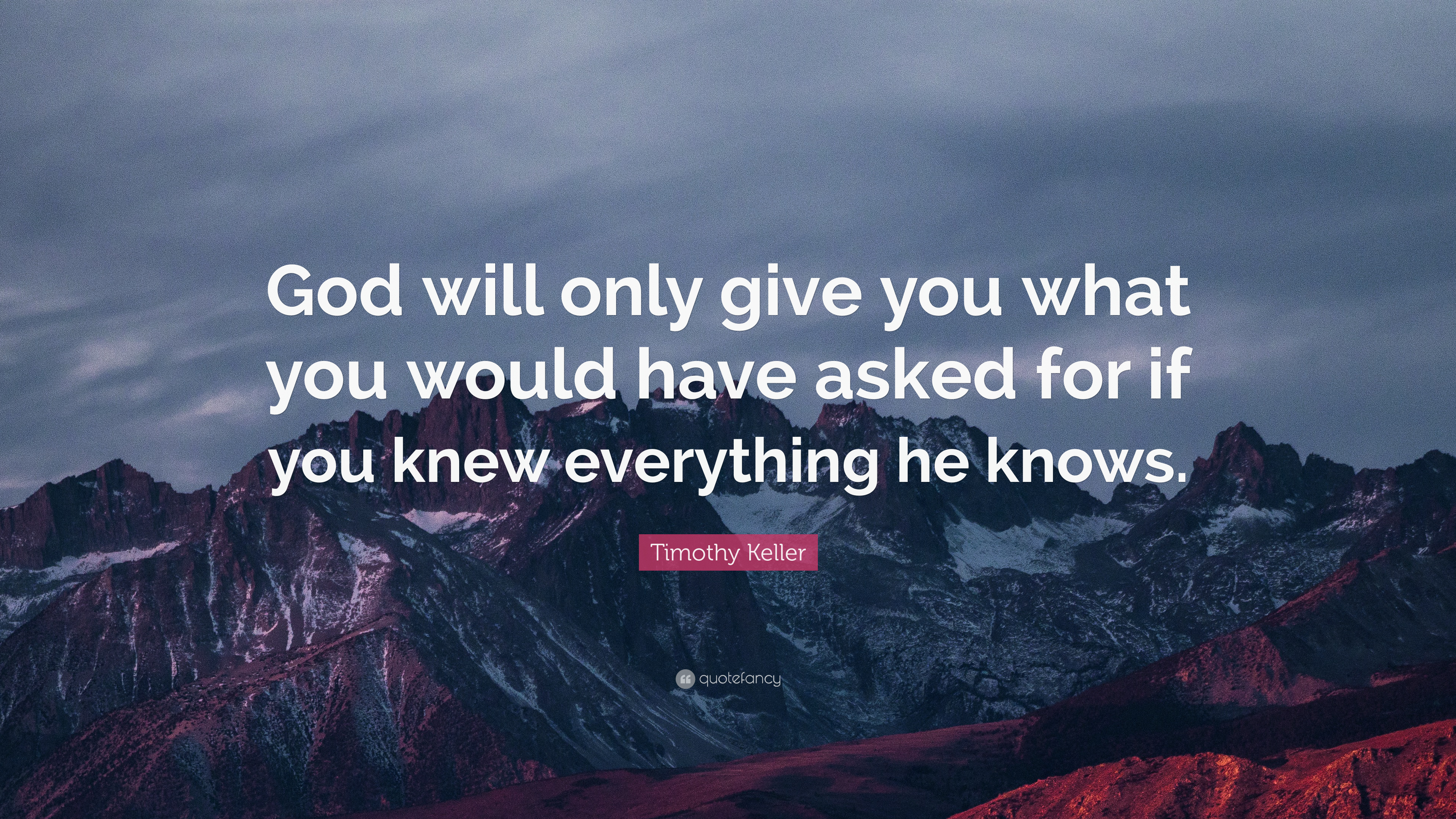 Timothy Keller Quote God Will Only Give You What You Would Have
