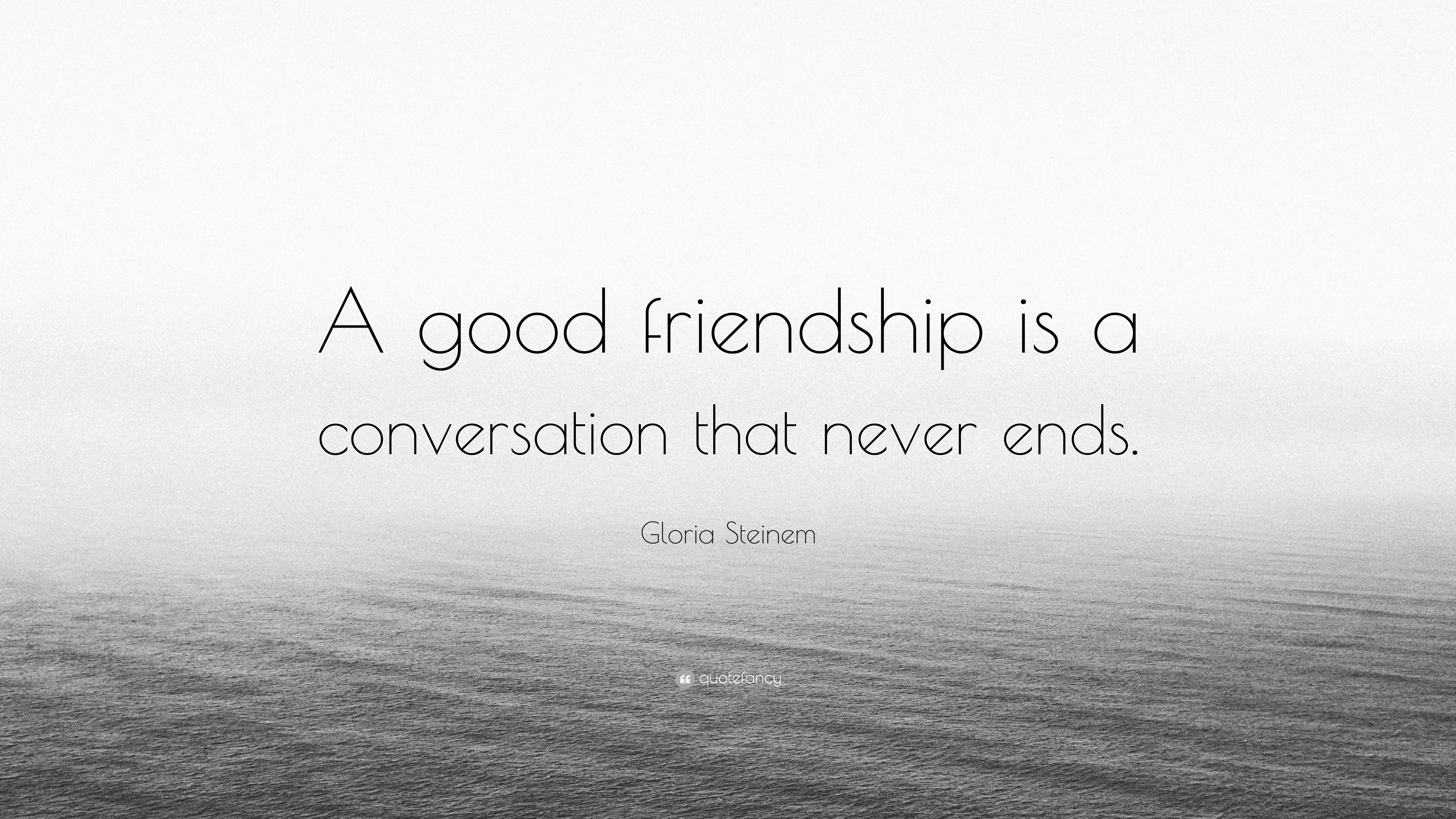 """Gloria Steinem Quote: """"A good friendship is a conversation ..."""