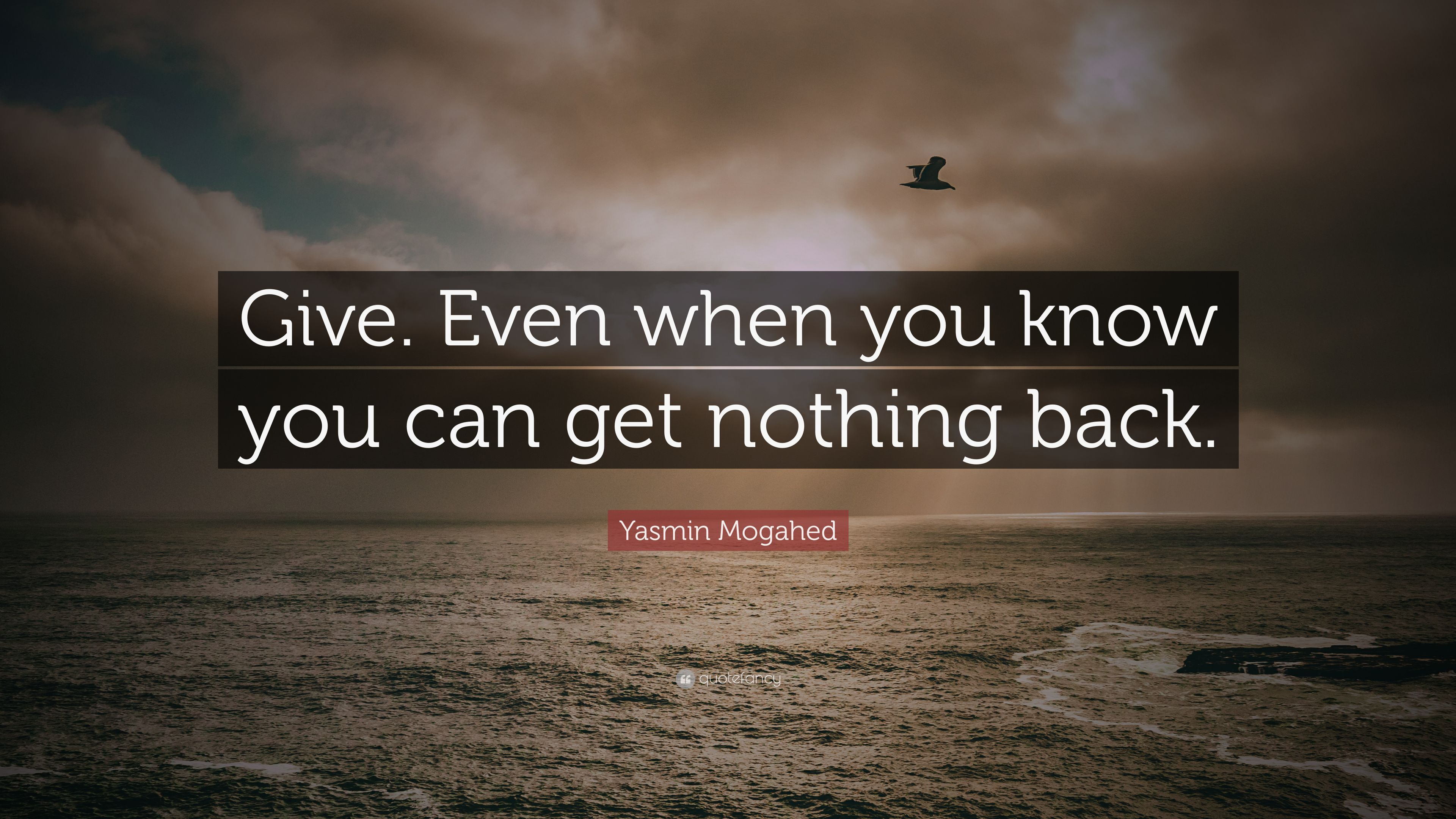 Yasmin Mogahed Quote Give Even When You Know Can Get Nothing This If What Are Doing Is For Beginners Back