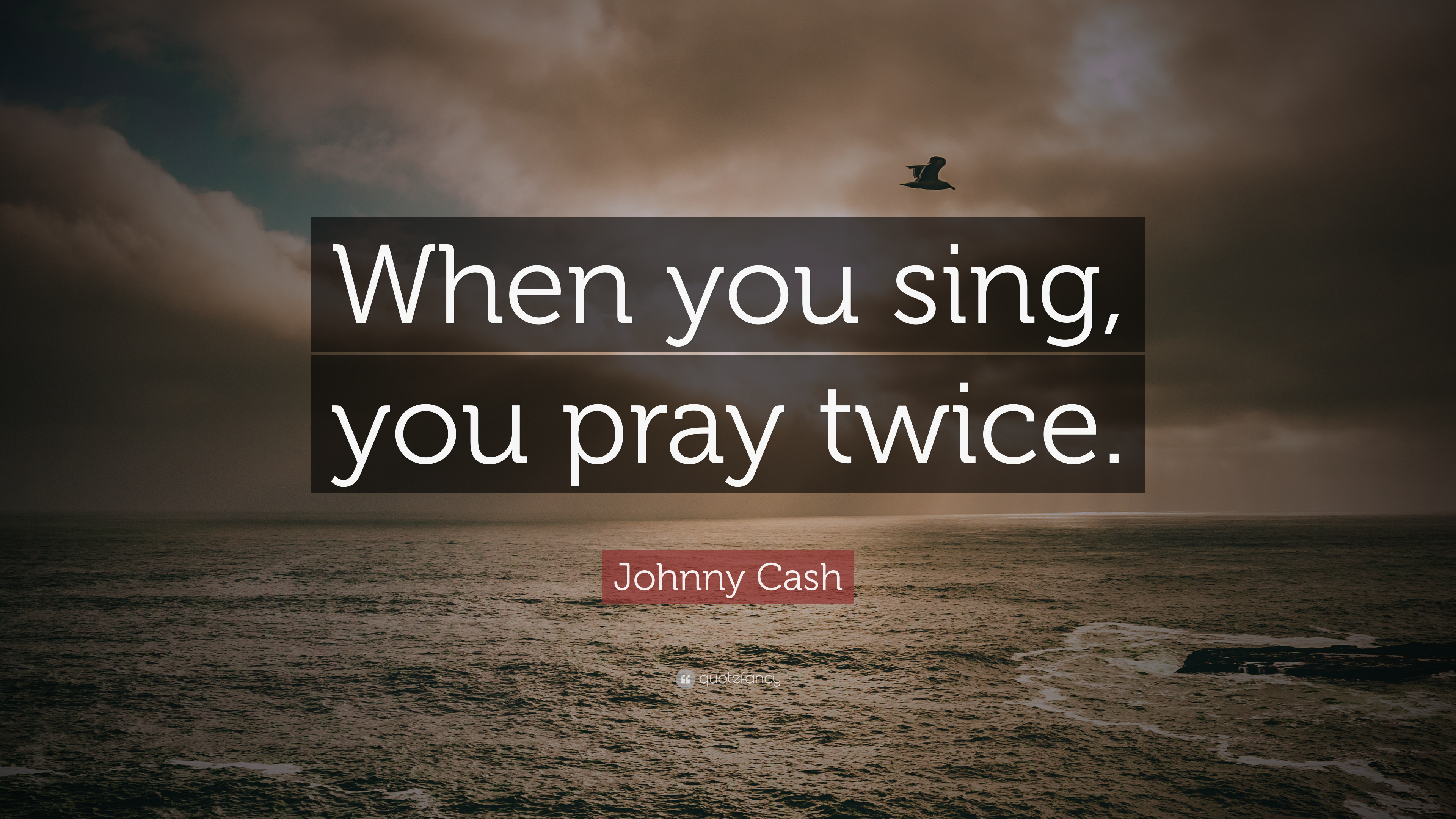"""Johnny Cash Quote: """"When You Sing, You Pray Twice."""" (12"""