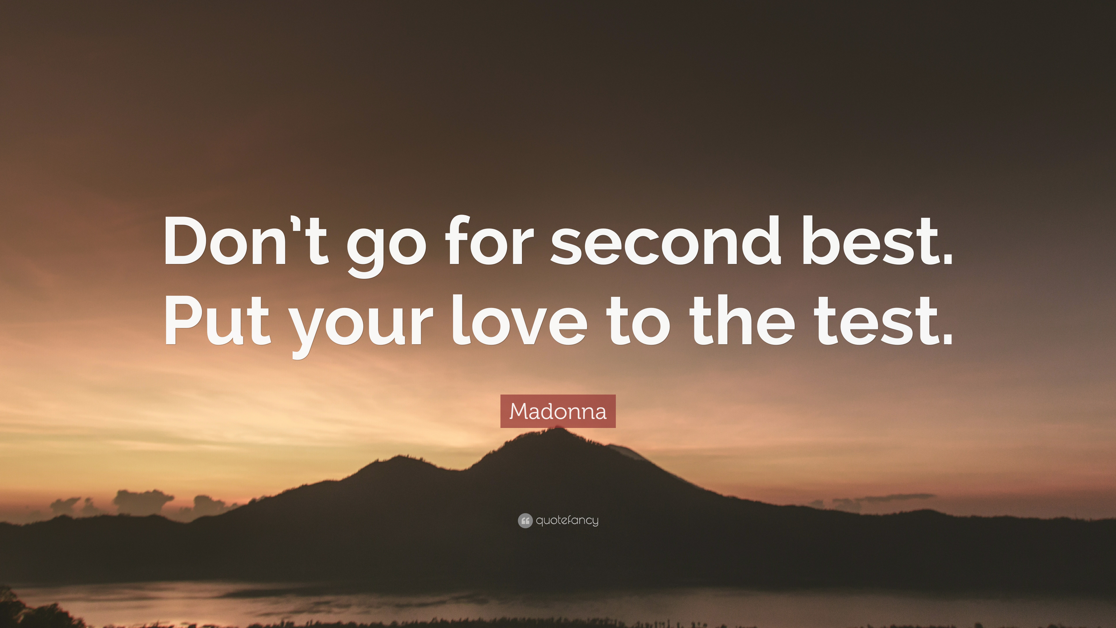 "Madonna Quote: ""Don\'t go for second best. Put your love to ..."