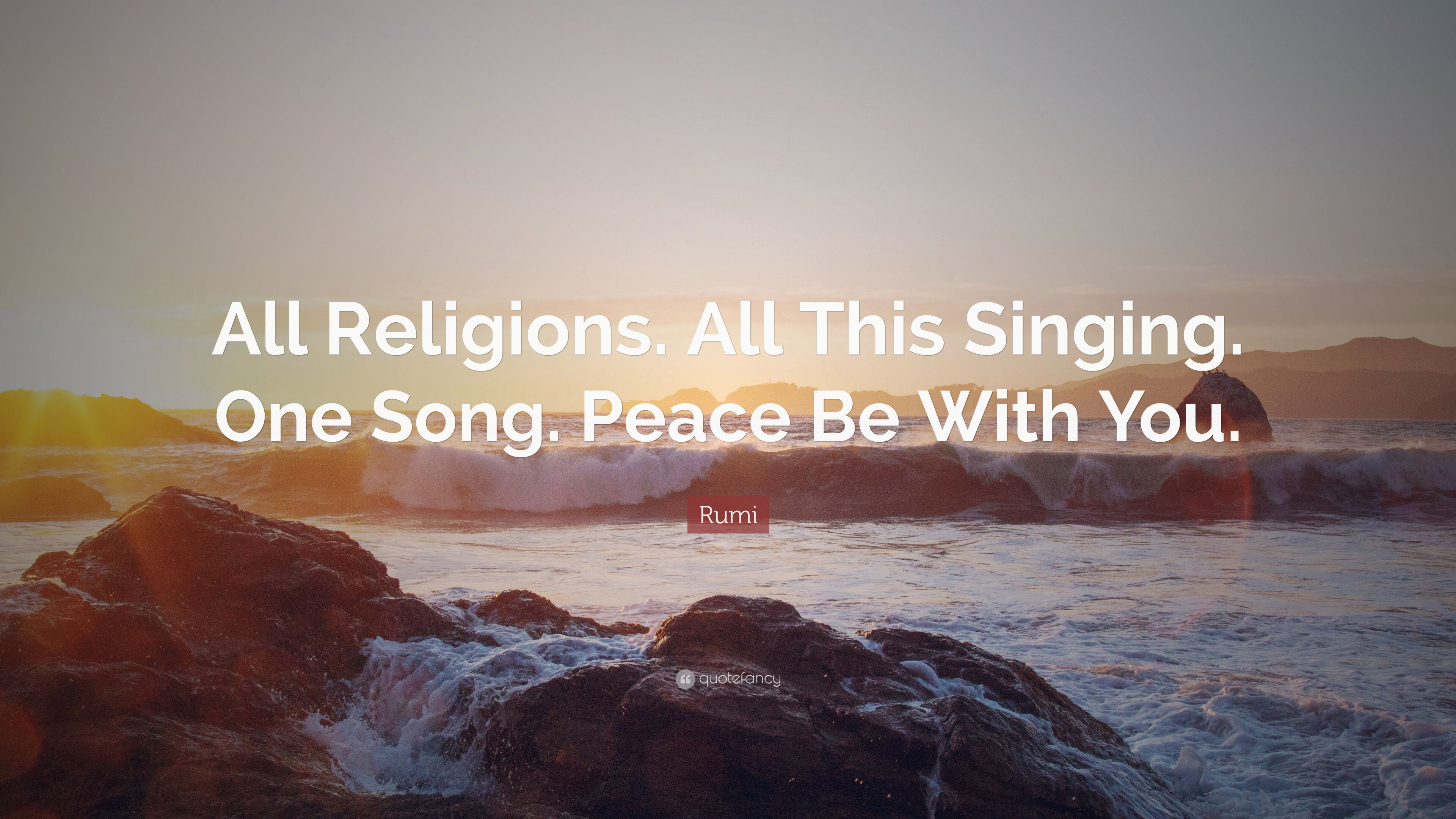 Rumi Quote All Religions All This Singing One Song Peace Be
