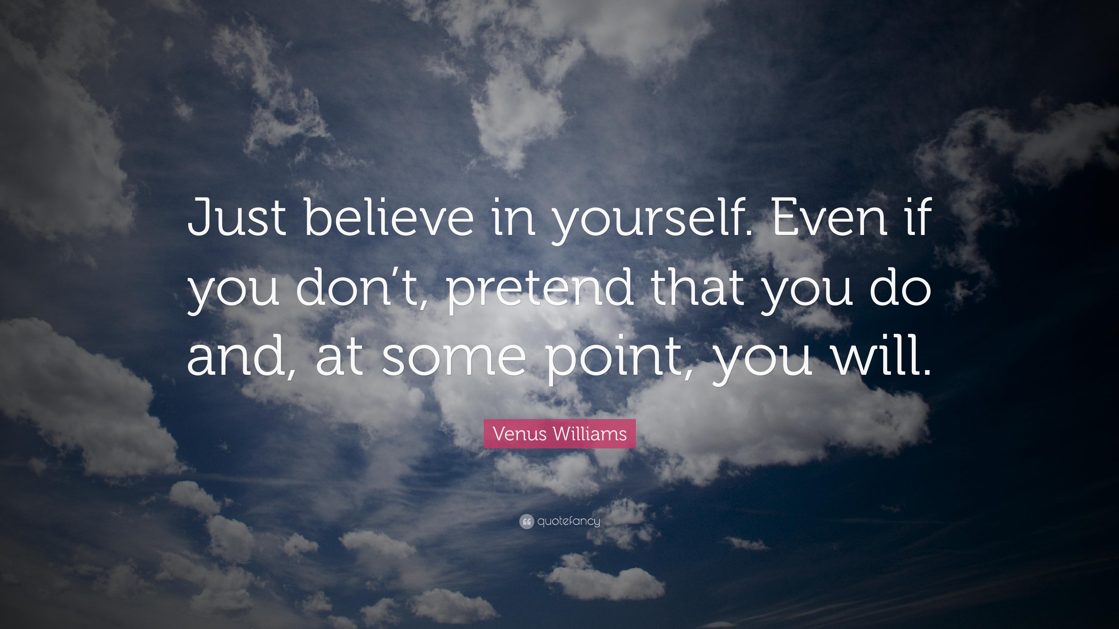 Venus Williams Quote: U201cJust Believe In Yourself. Even If You Donu0027t