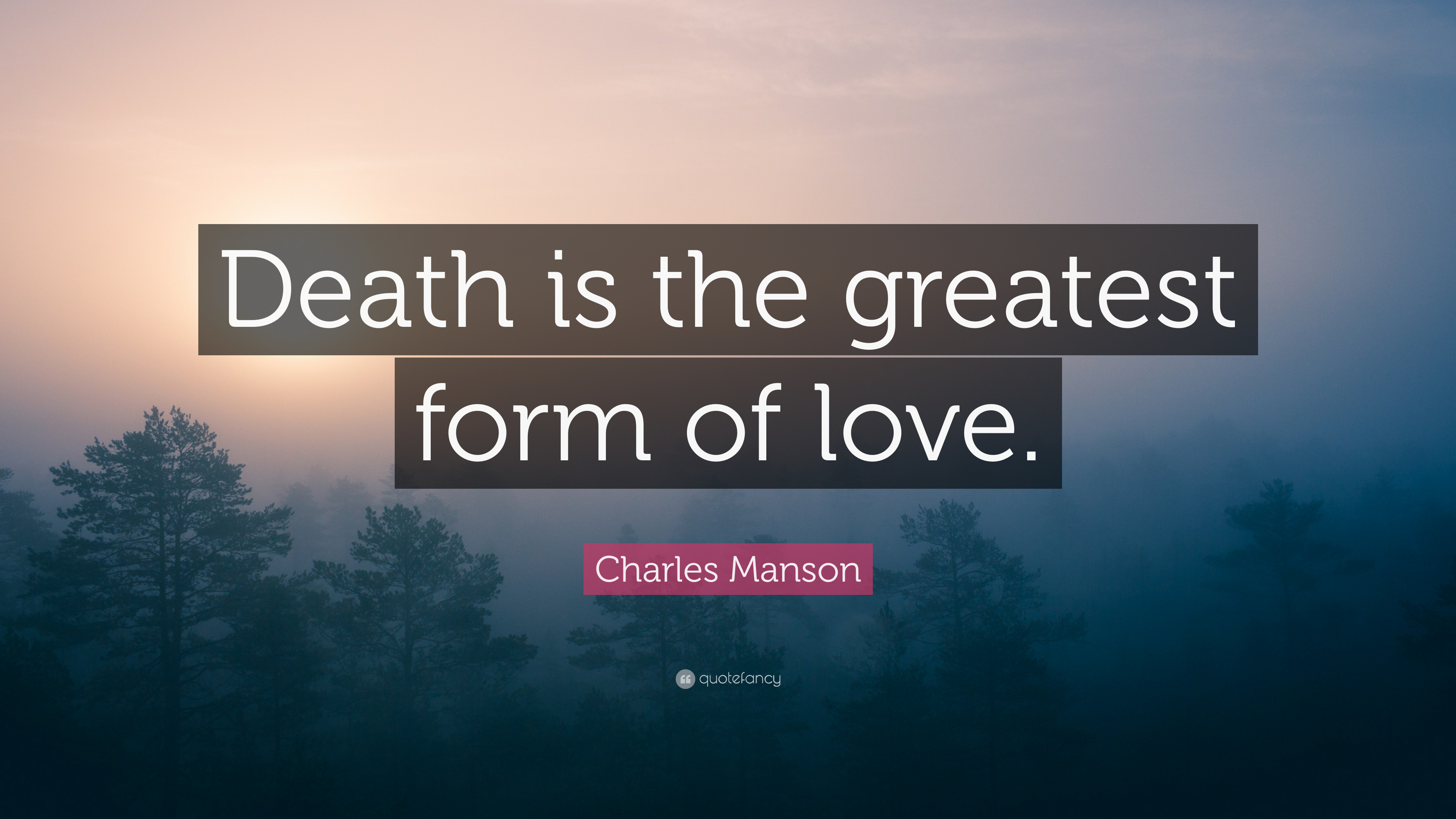 "Charles Manson Quote: ""Death is the greatest form of love ..."