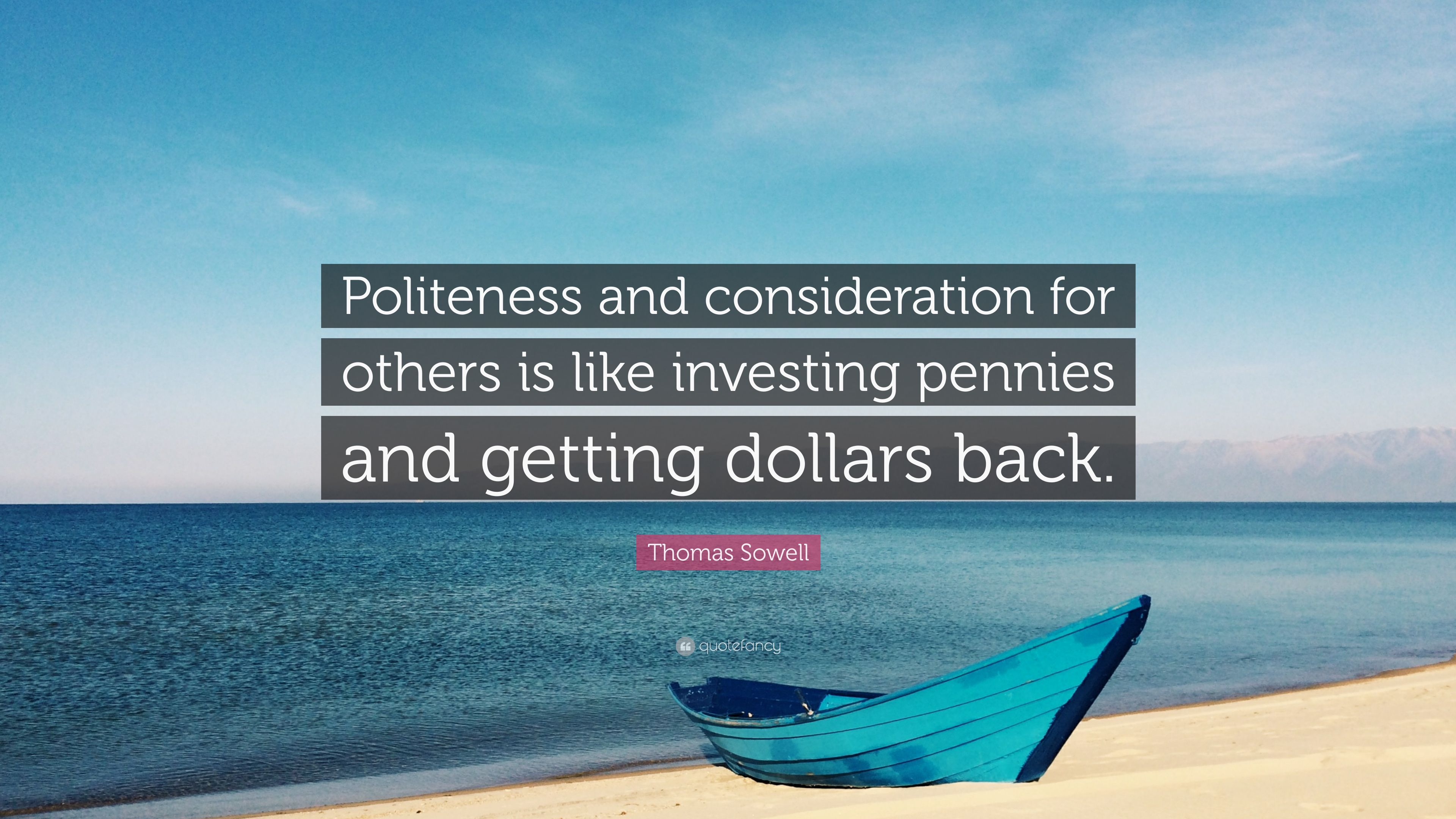 "Thomas Sowell Quote: ""Politeness And Consideration For"