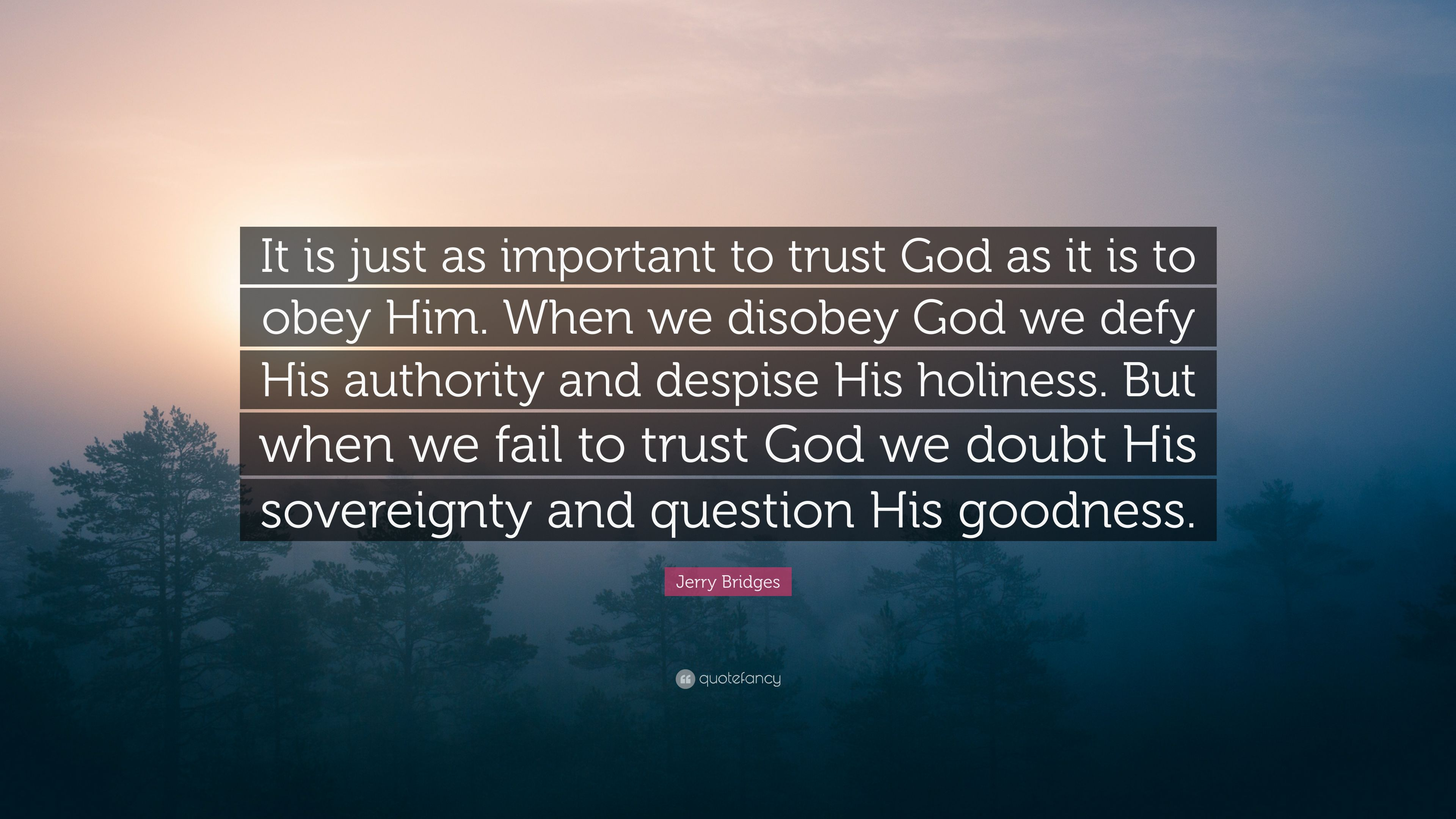 """Jerry Bridges Quote: """"It is just as important to trust God"""