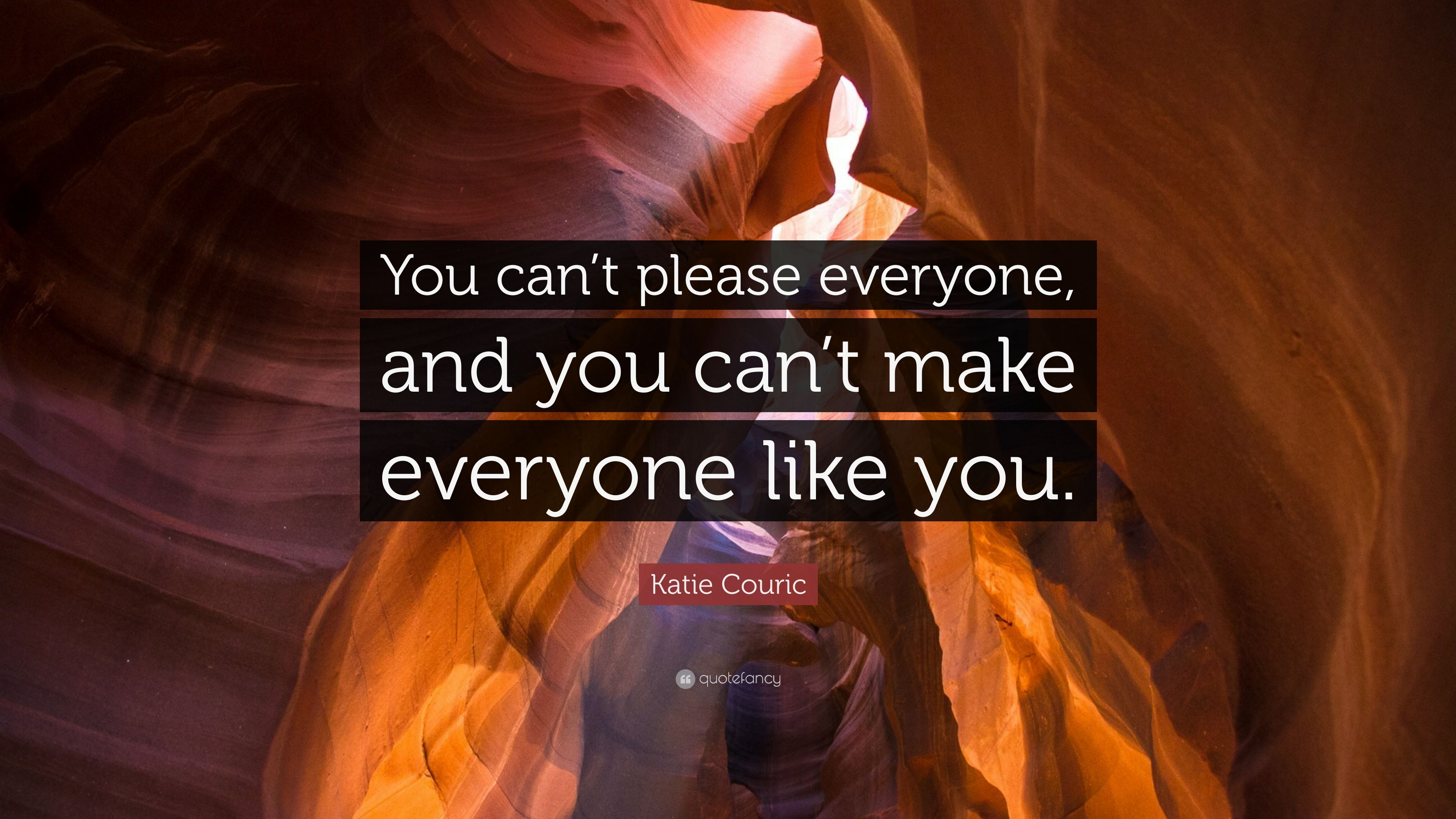 katie couric quote   u201cyou can u2019t please everyone  and you