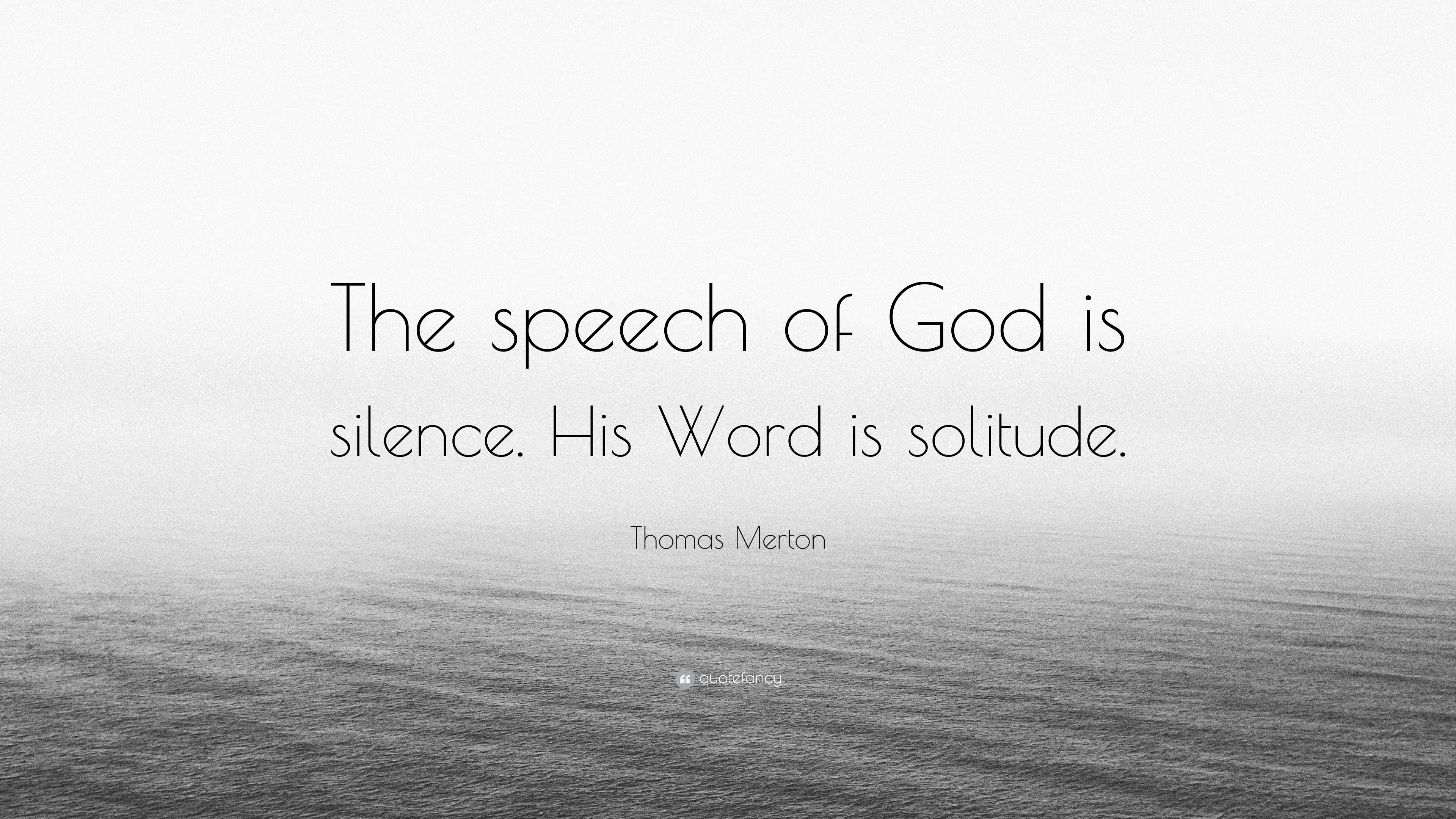 Thomas Merton Quote The Speech Of God Is Silence His Word Is