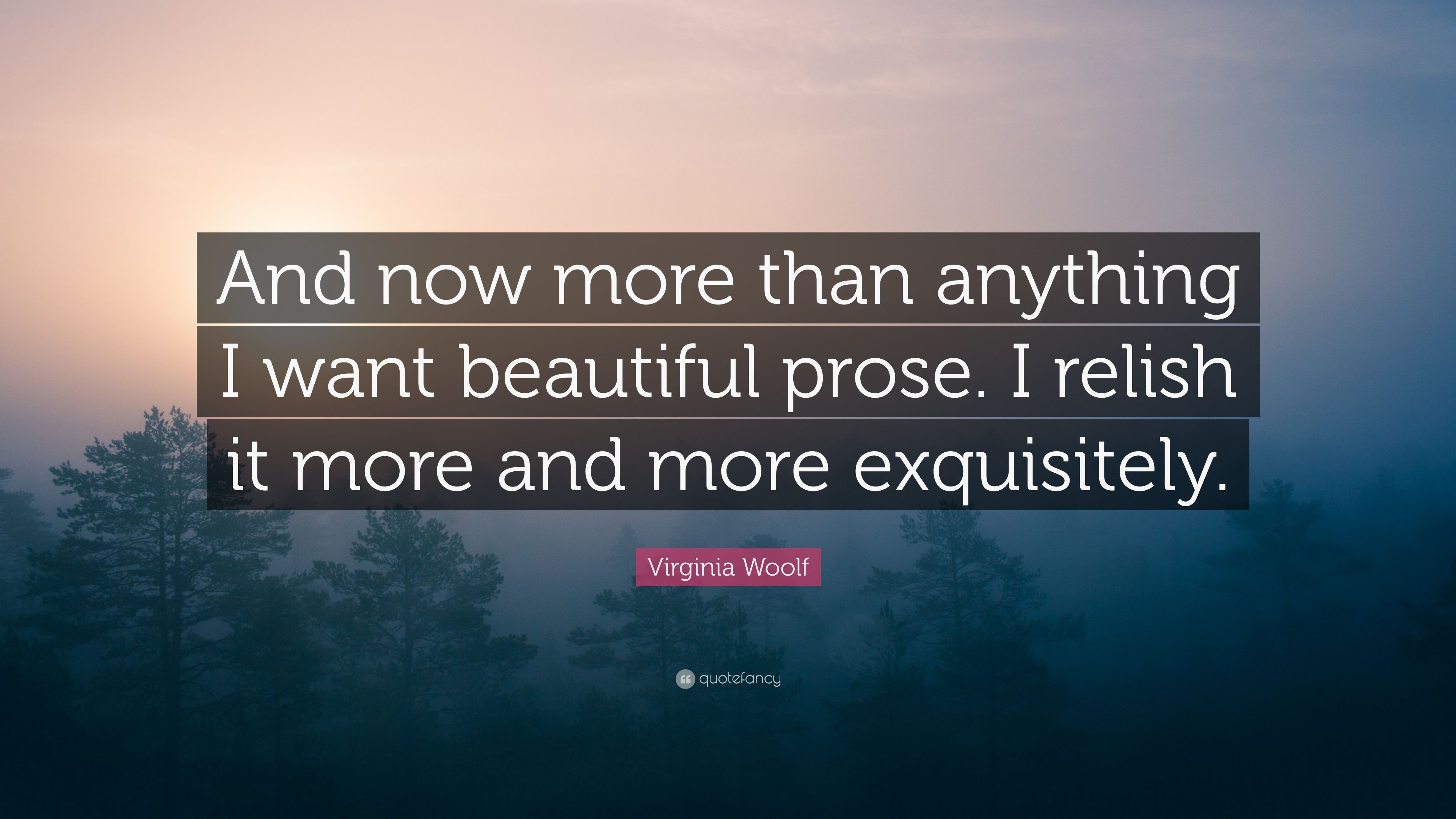 """I Miss You More Than Anything Quotes: Virginia Woolf Quote: """"And Now More Than Anything I Want"""