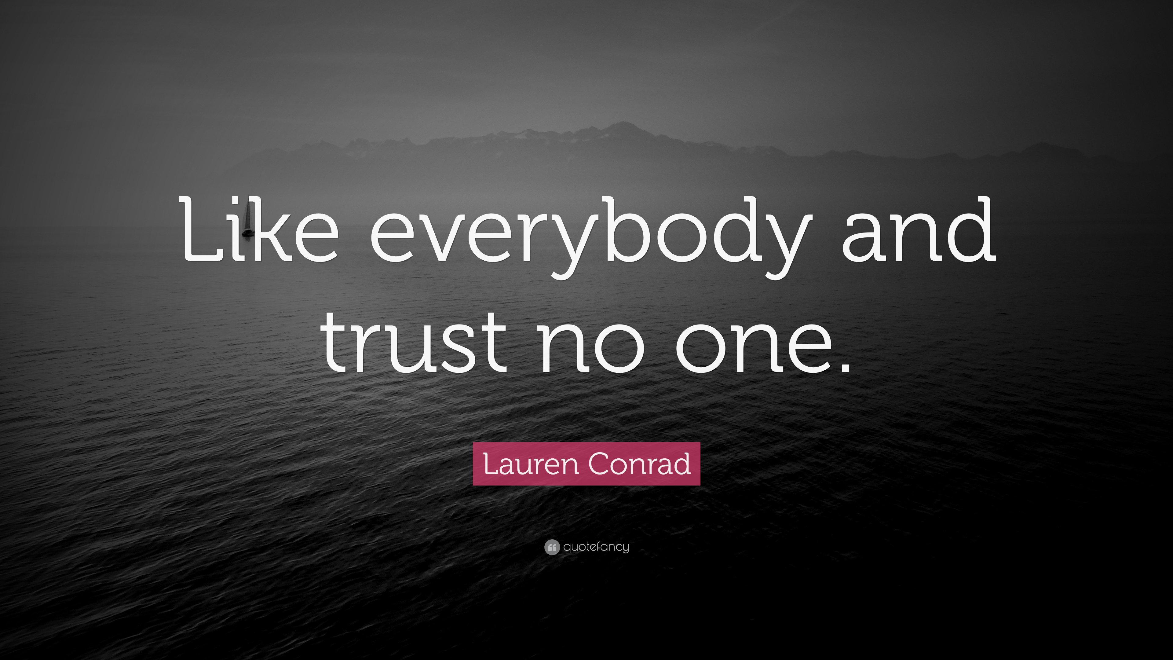 """Lauren Conrad Quote: """"Like everybody and trust no one."""" (9"""