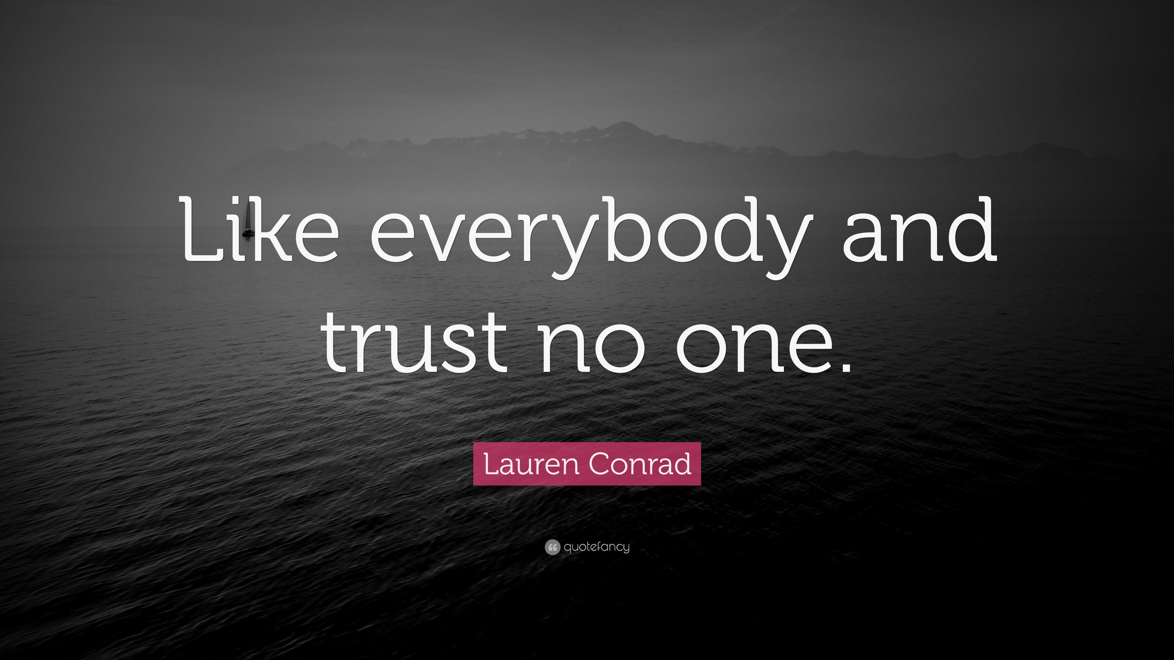 """Trust No One Quotes Lauren Conrad Quote: """"Like everybody and trust no one."""" (9  Trust No One Quotes"""