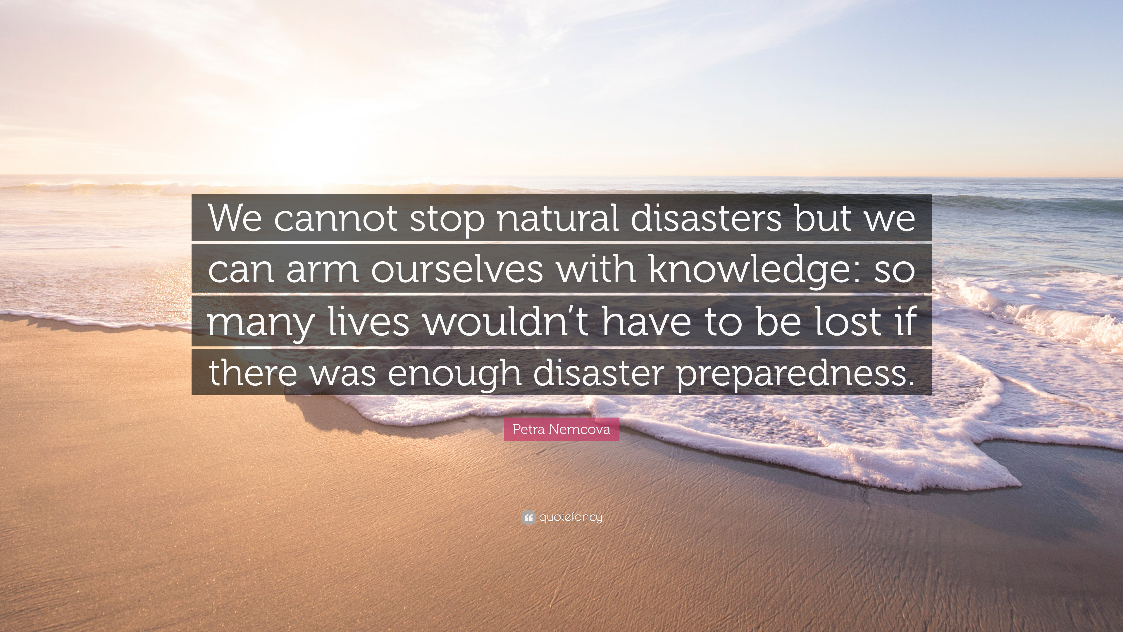 "Quotes About Natural Disasters: Petra Nemcova Quote: ""We Cannot Stop Natural Disasters But"