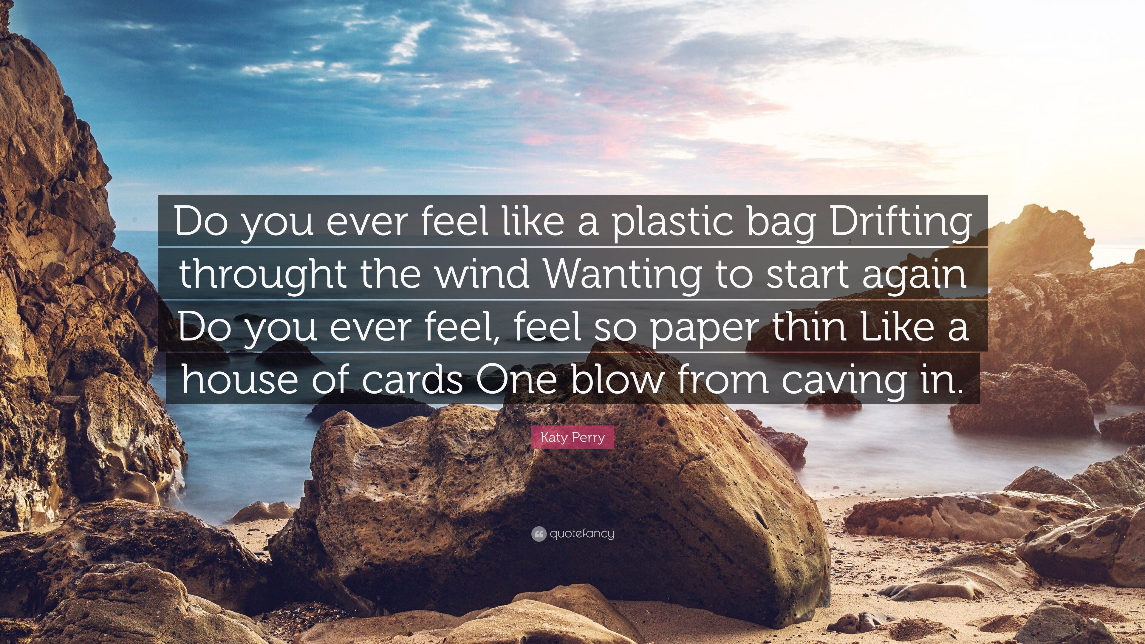 """Quotes On Plastic Bags: Katy Perry Quote: """"Do You Ever Feel Like A Plastic Bag"""