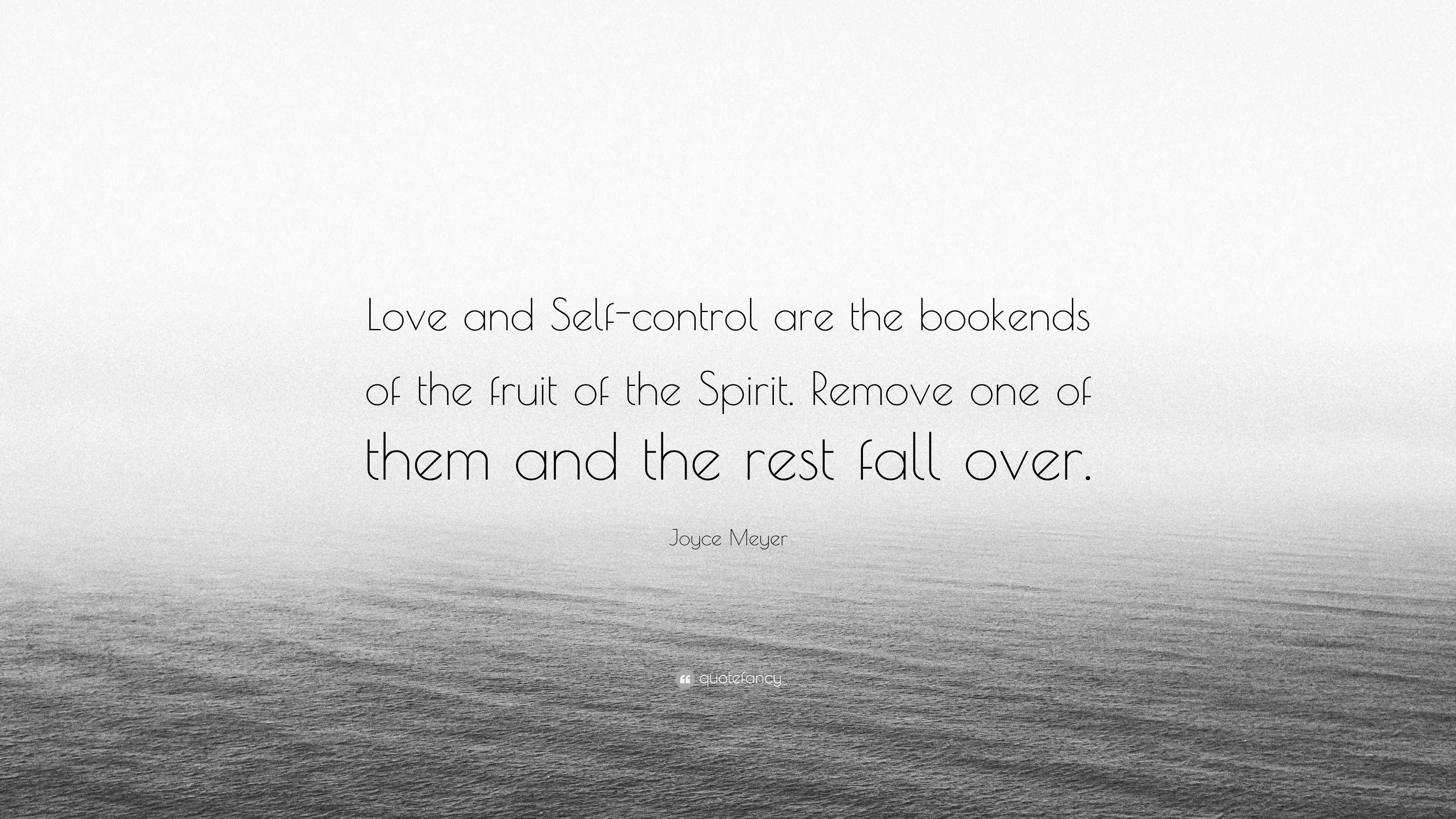 "Joyce Meyer Quote ""Love and Self control are the bookends of the fruit"
