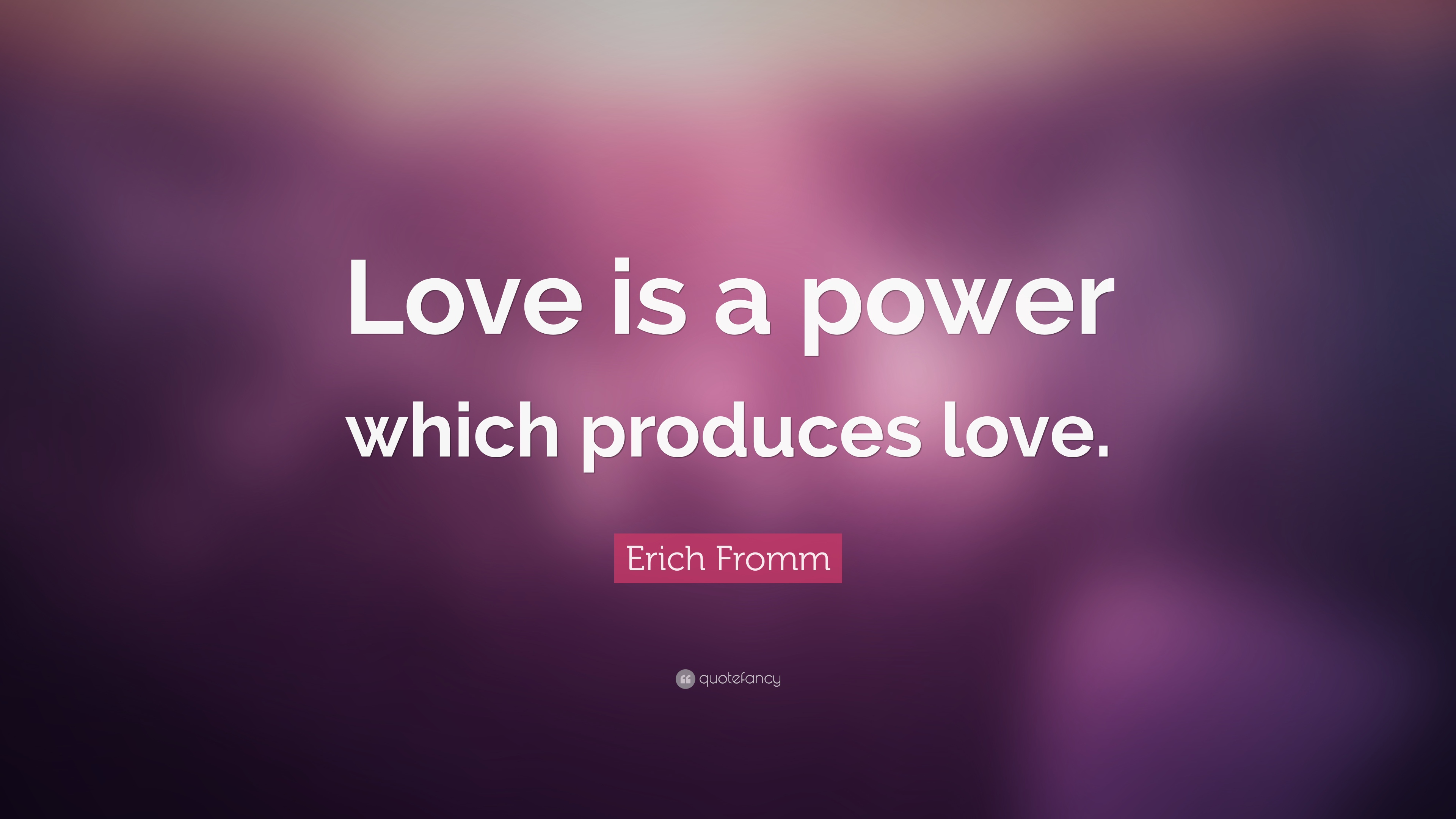 """Erich Fromm Quote: """"Love Is A Power Which Produces Love"""