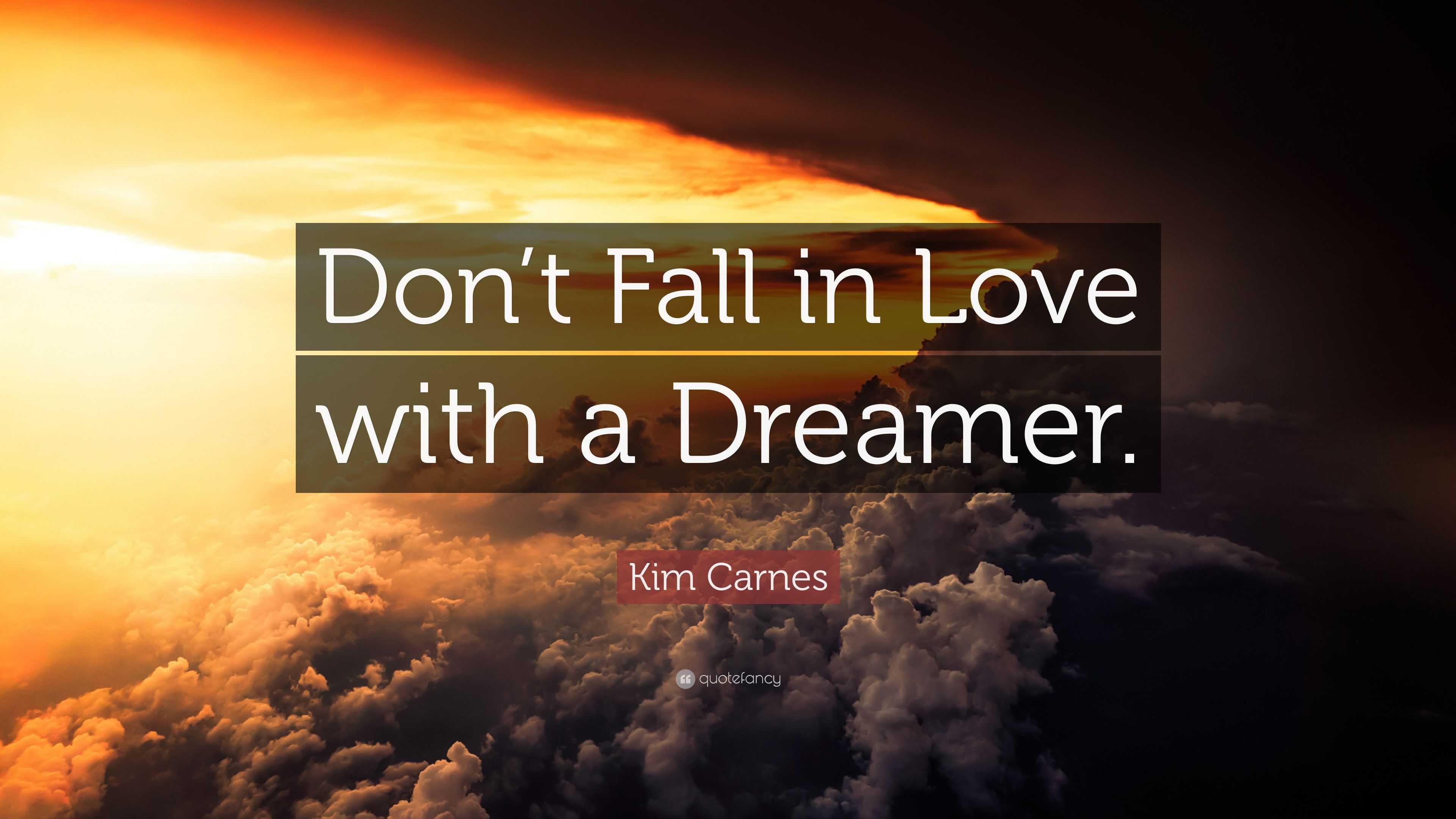 Kim Carnes Quote: U201cDonu0027t Fall In Love With A Dreamer.u201d