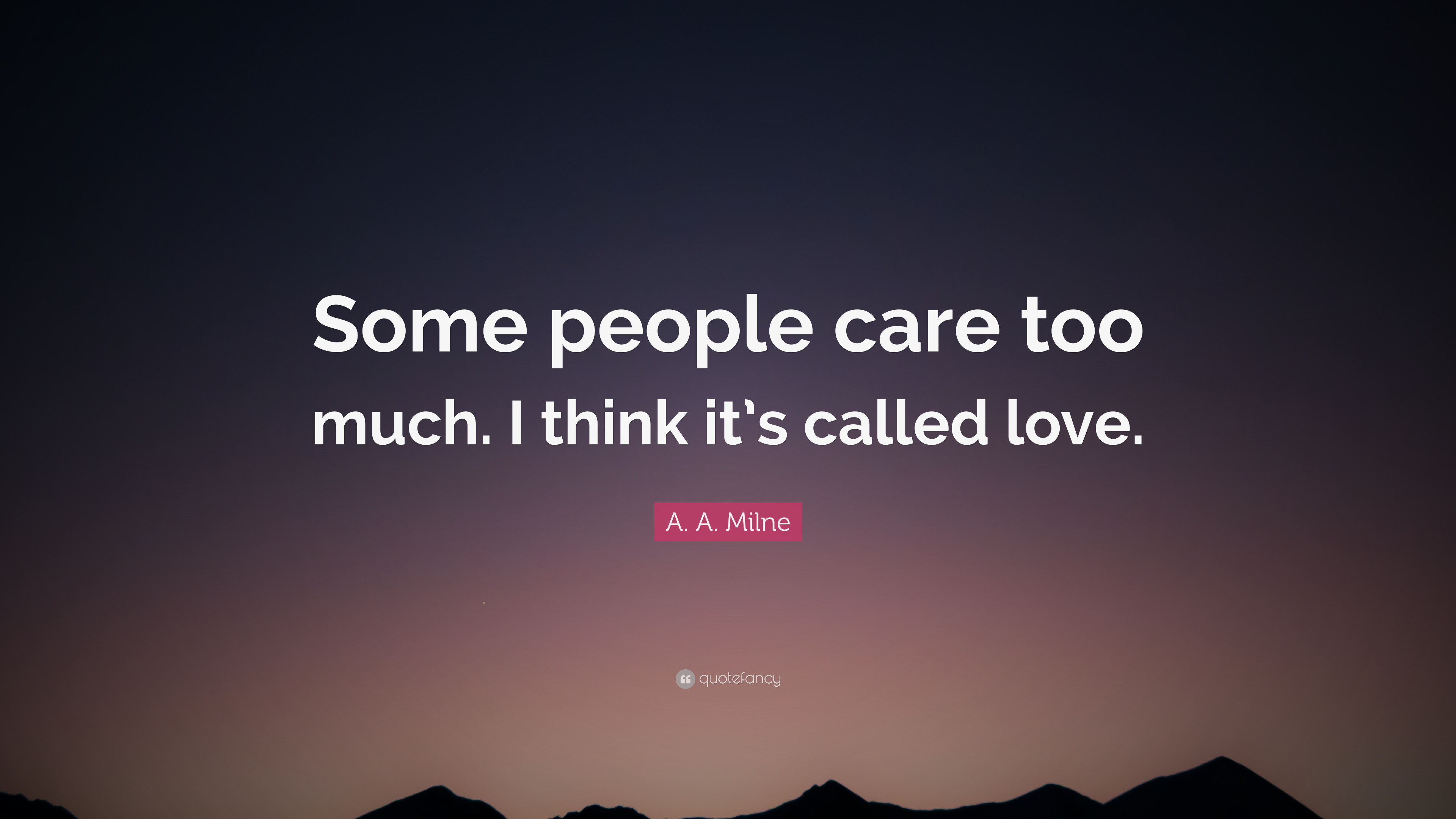 A A Milne Quote Some People Care Too Much I Think Its Called