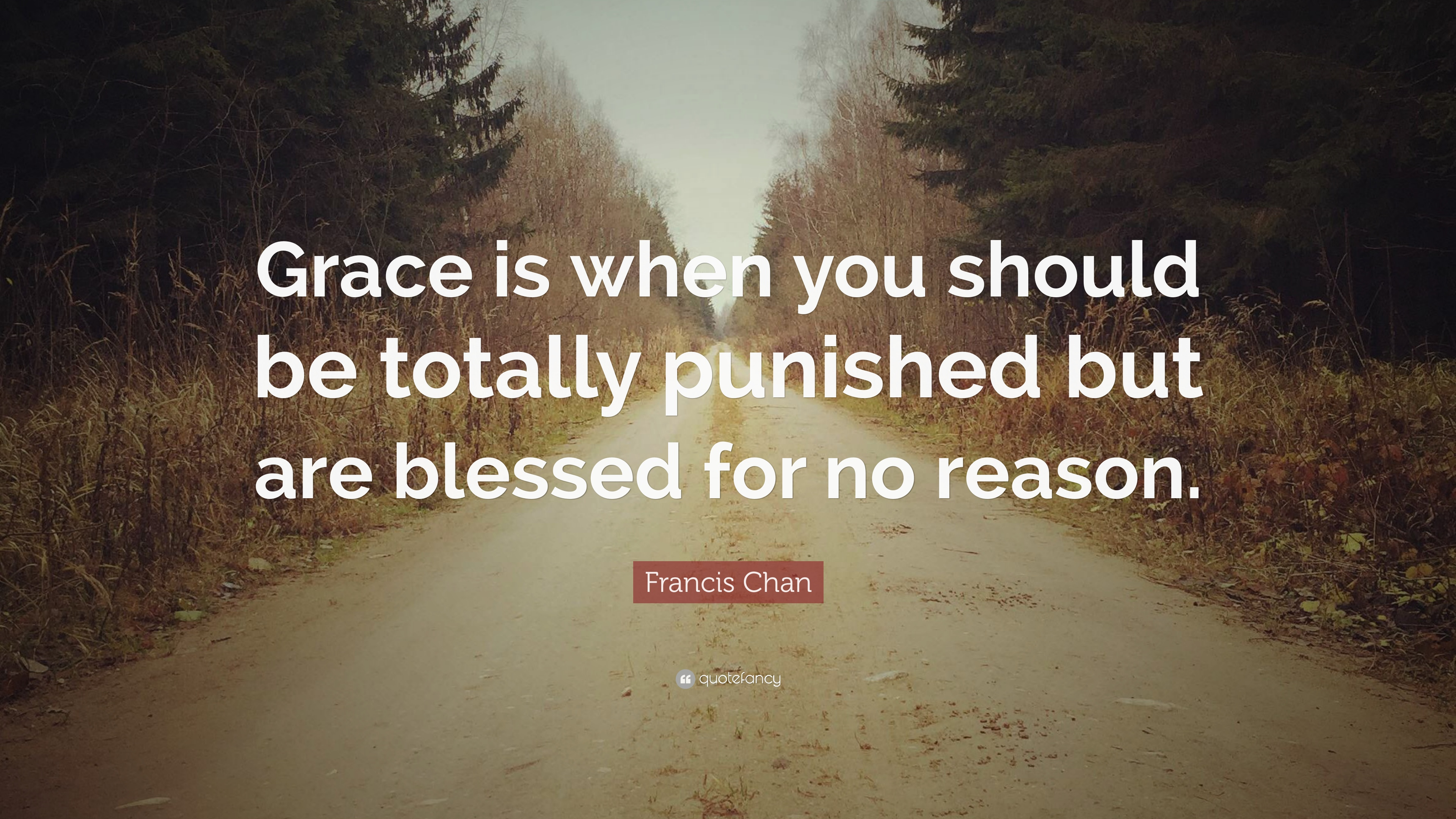 """Francis Chan Quote: """"Grace is when you should be totally ..."""