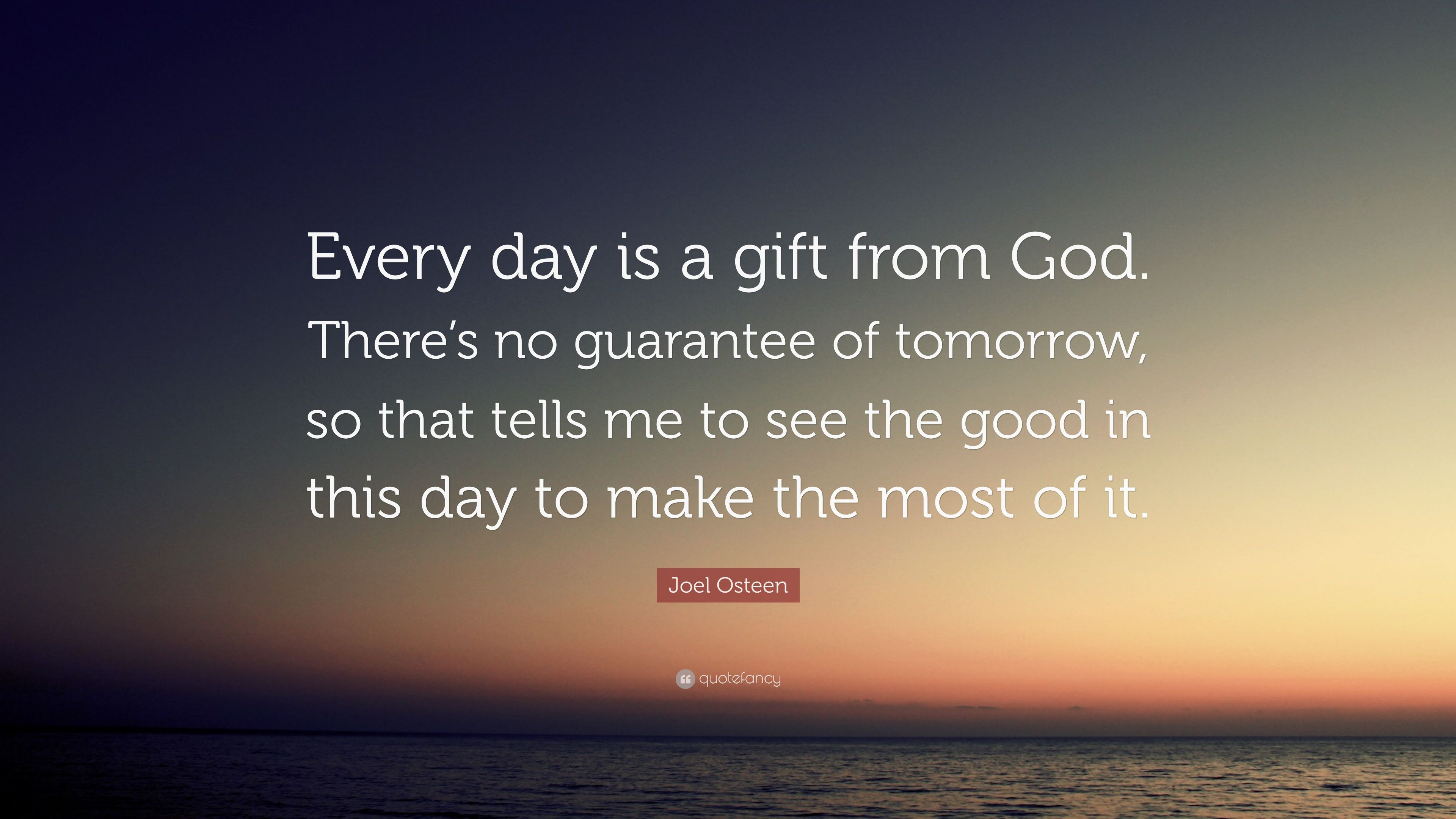 Joel Osteen Quote Every Day Is A Gift From God Theres No