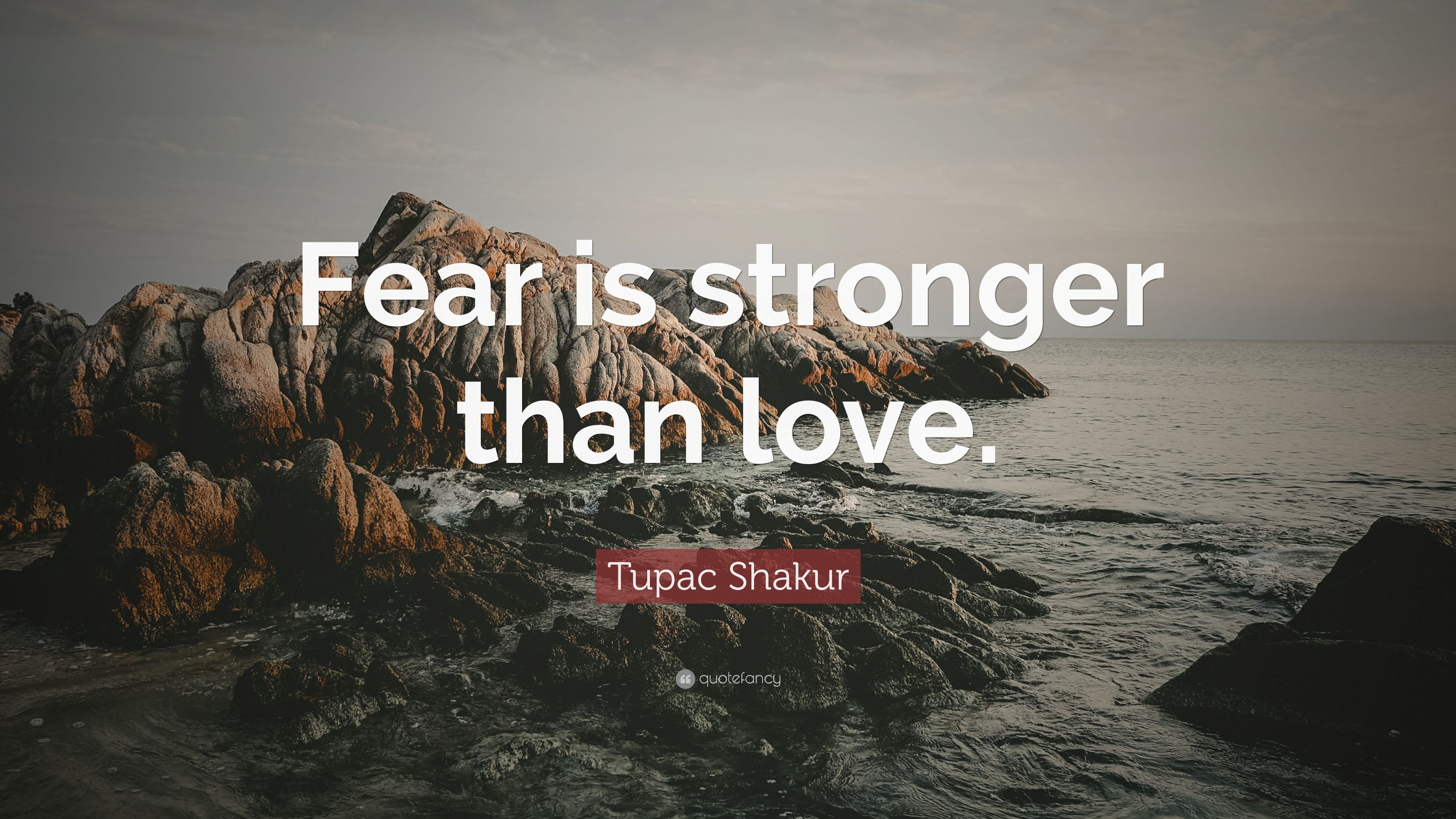 """Tupac Shakur Quote: """"Fear is stronger than love."""" (12 ..."""
