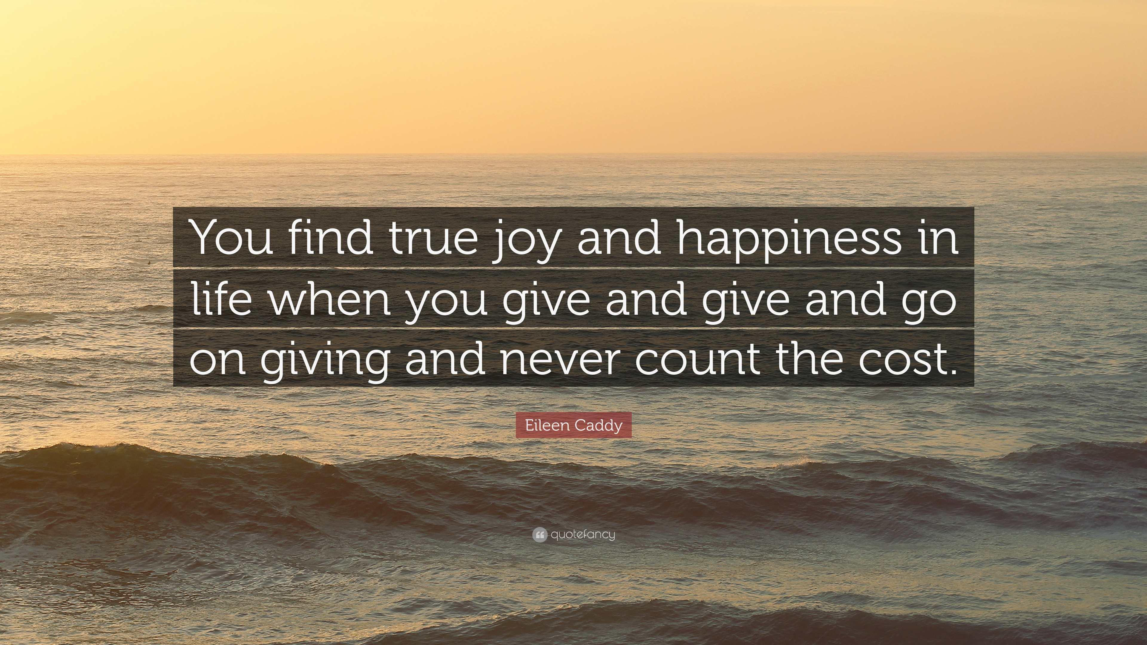 """Joy In Giving: Eileen Caddy Quote: """"You Find True Joy And Happiness In"""