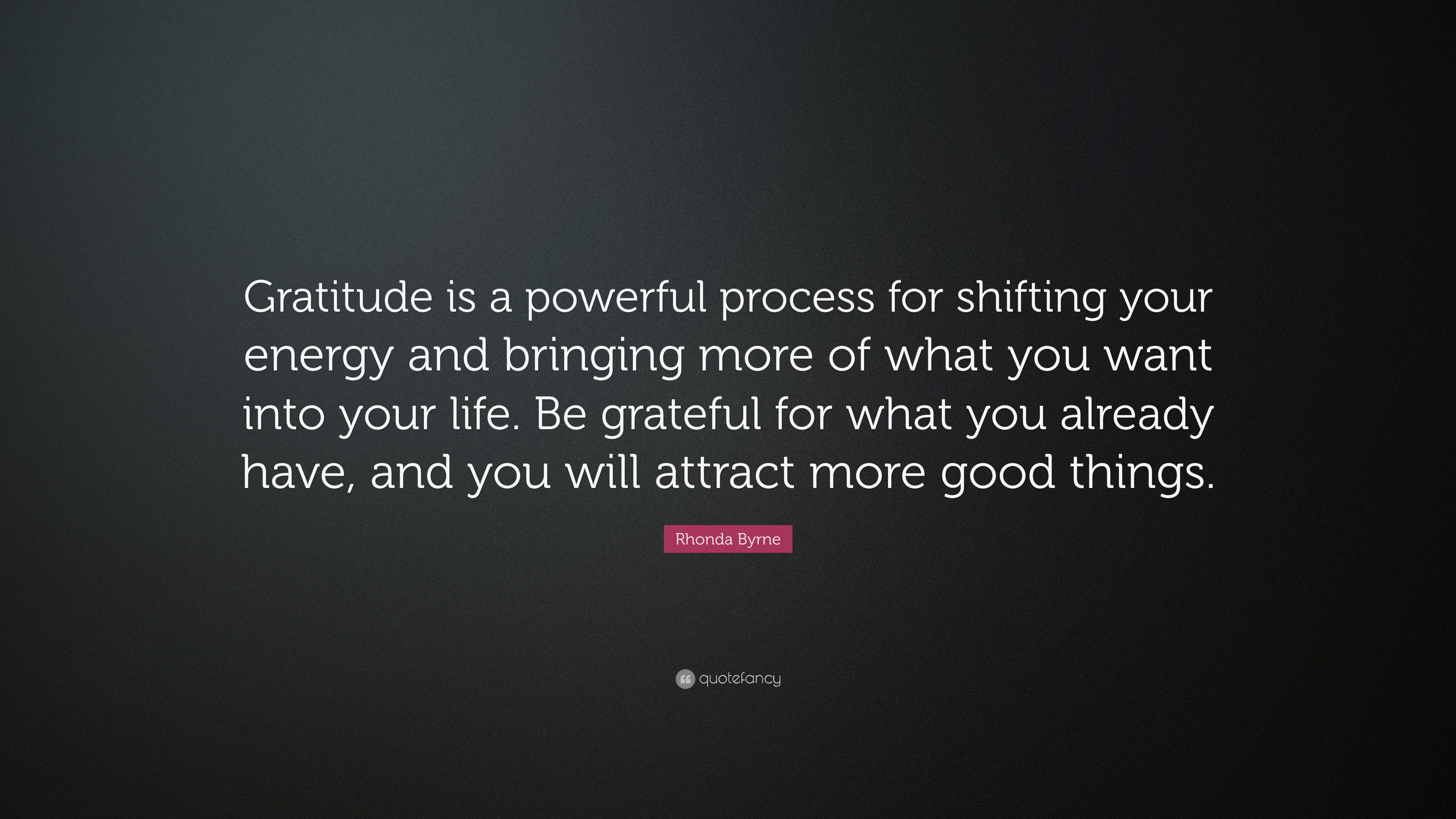 Rhonda Byrne Quote: U201cGratitude Is A Powerful Process For Shifting Your  Energy And Bringing