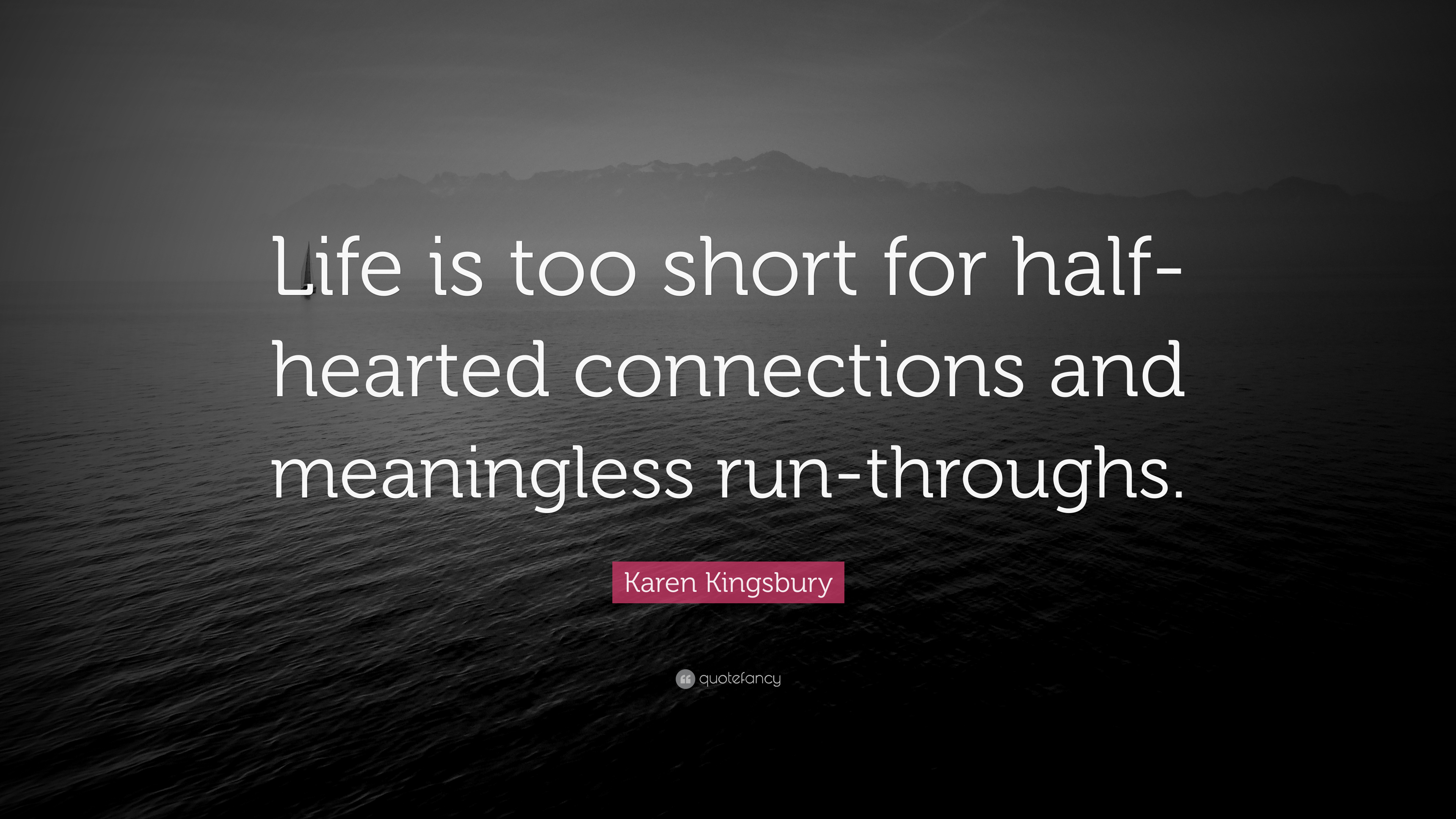Karen Kingsbury Quote Life Is Too Short For Half Hearted