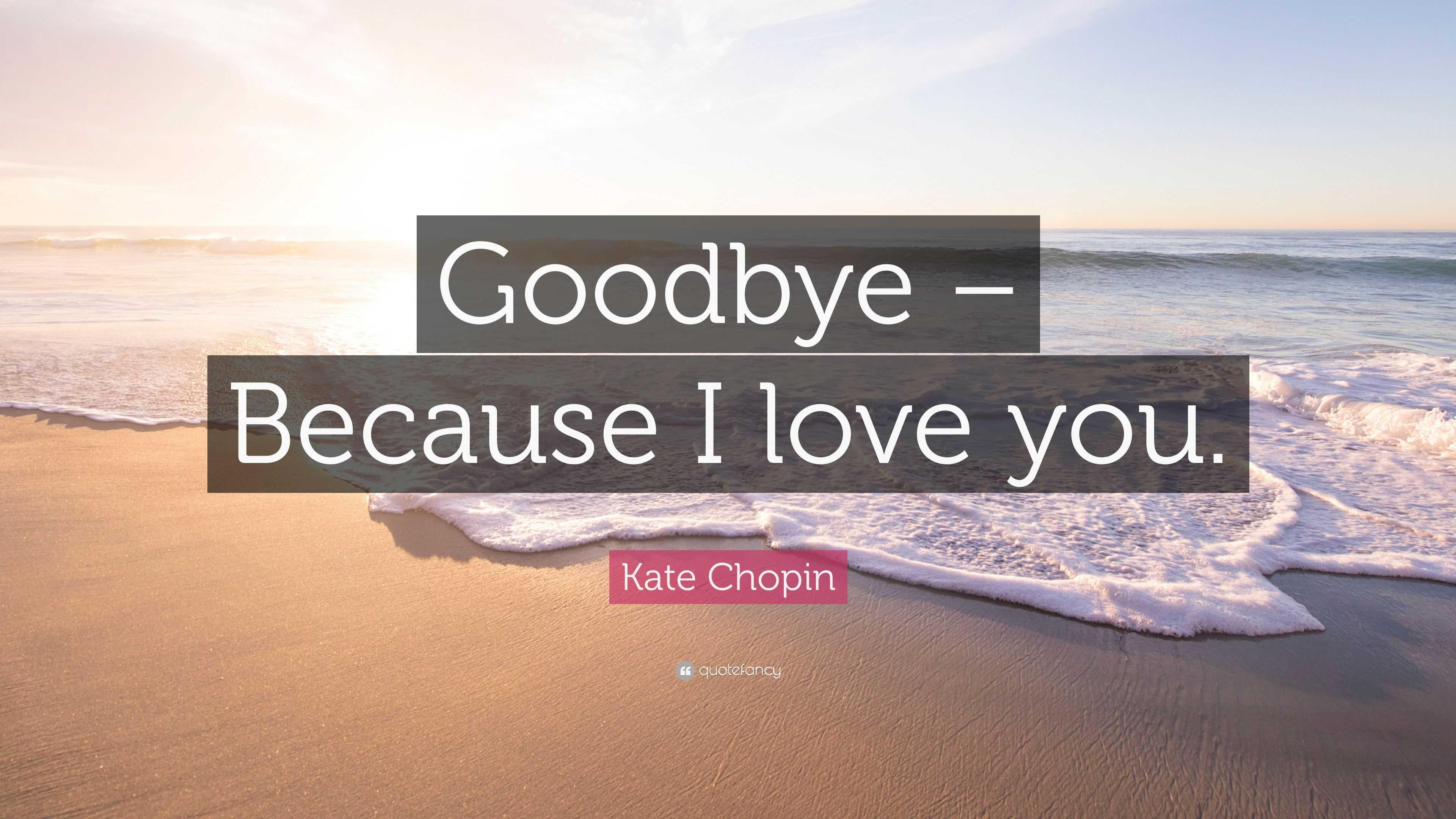Kate Chopin Quote: U201cGoodbye U2013 Because I Love You.u201d