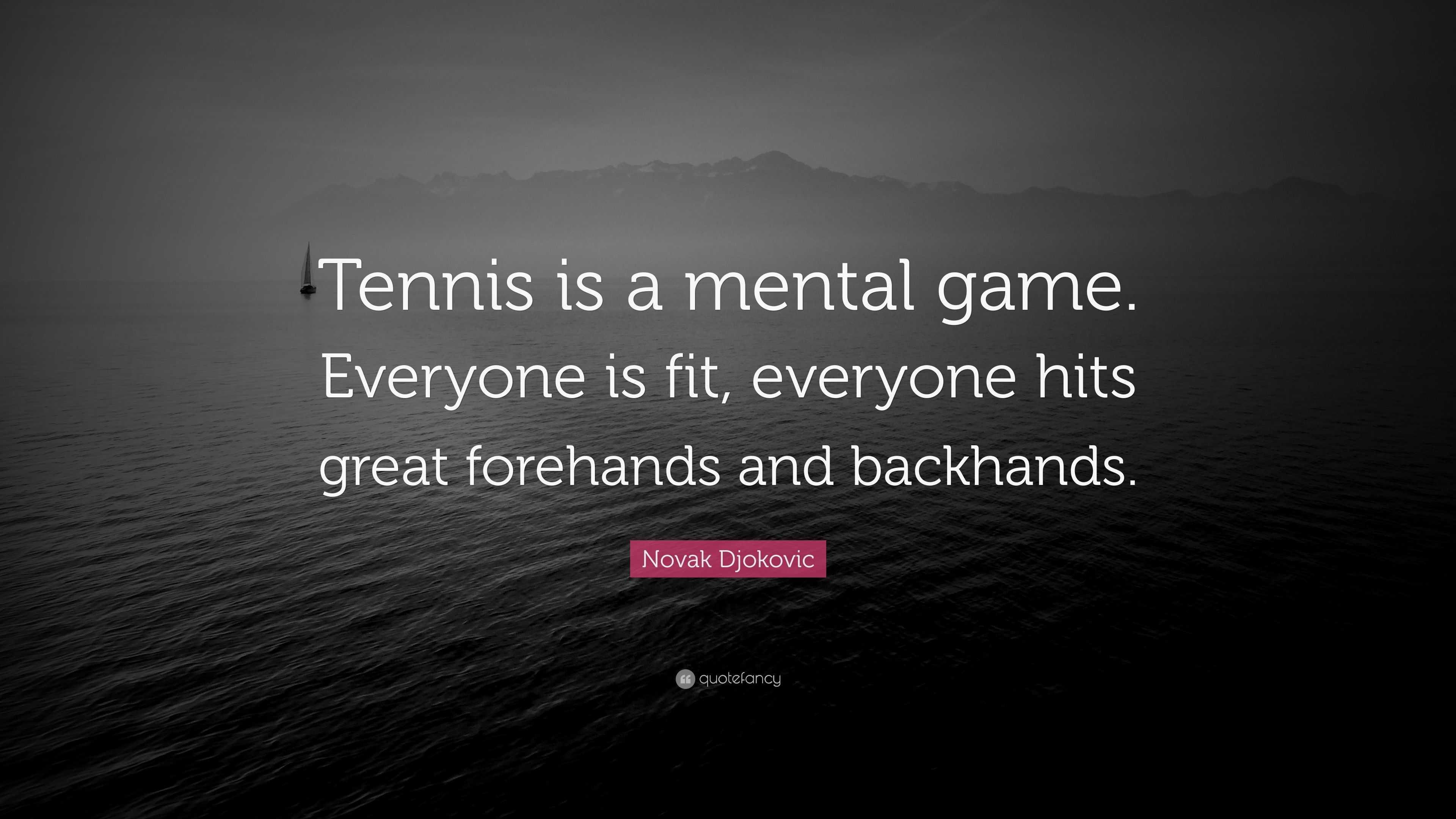 "Novak Djokovic Quote: ""Tennis is a mental game. Everyone ..."