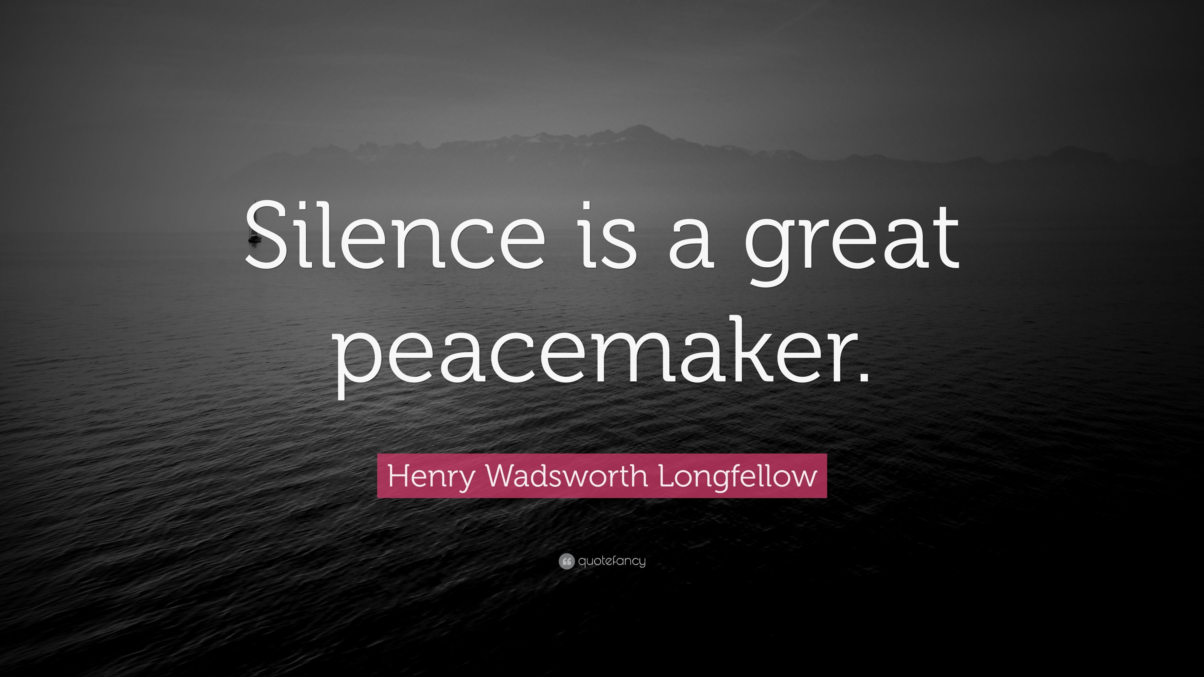 "Peacemaker Quotes Henry Wadsworth Longfellow Quote ""Silence Is A Great Peacemaker"