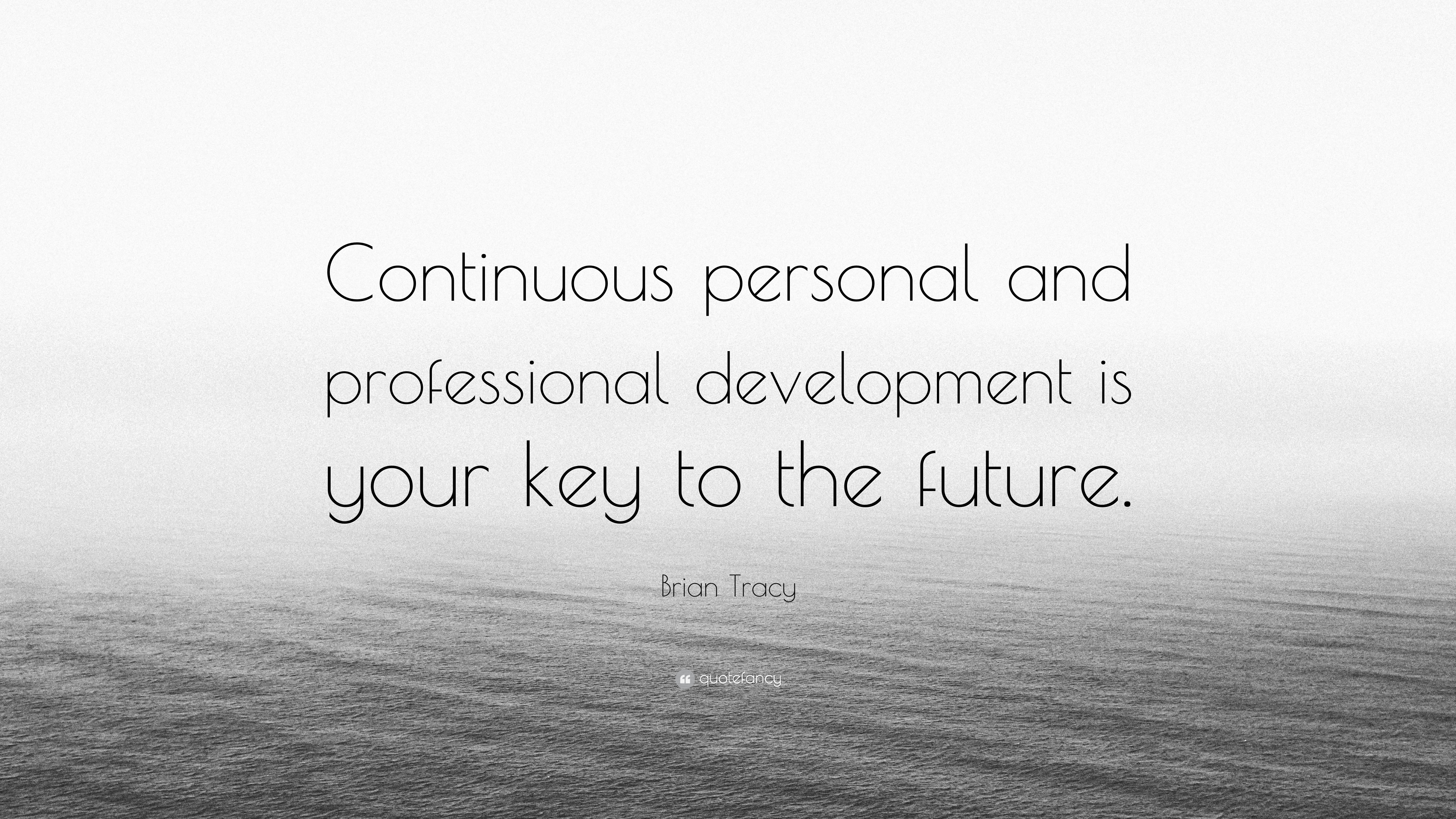 continuous personal and professional development Personal development covers activities that  or through a professional  embrace the invigorating force of continuous learning and personal development.