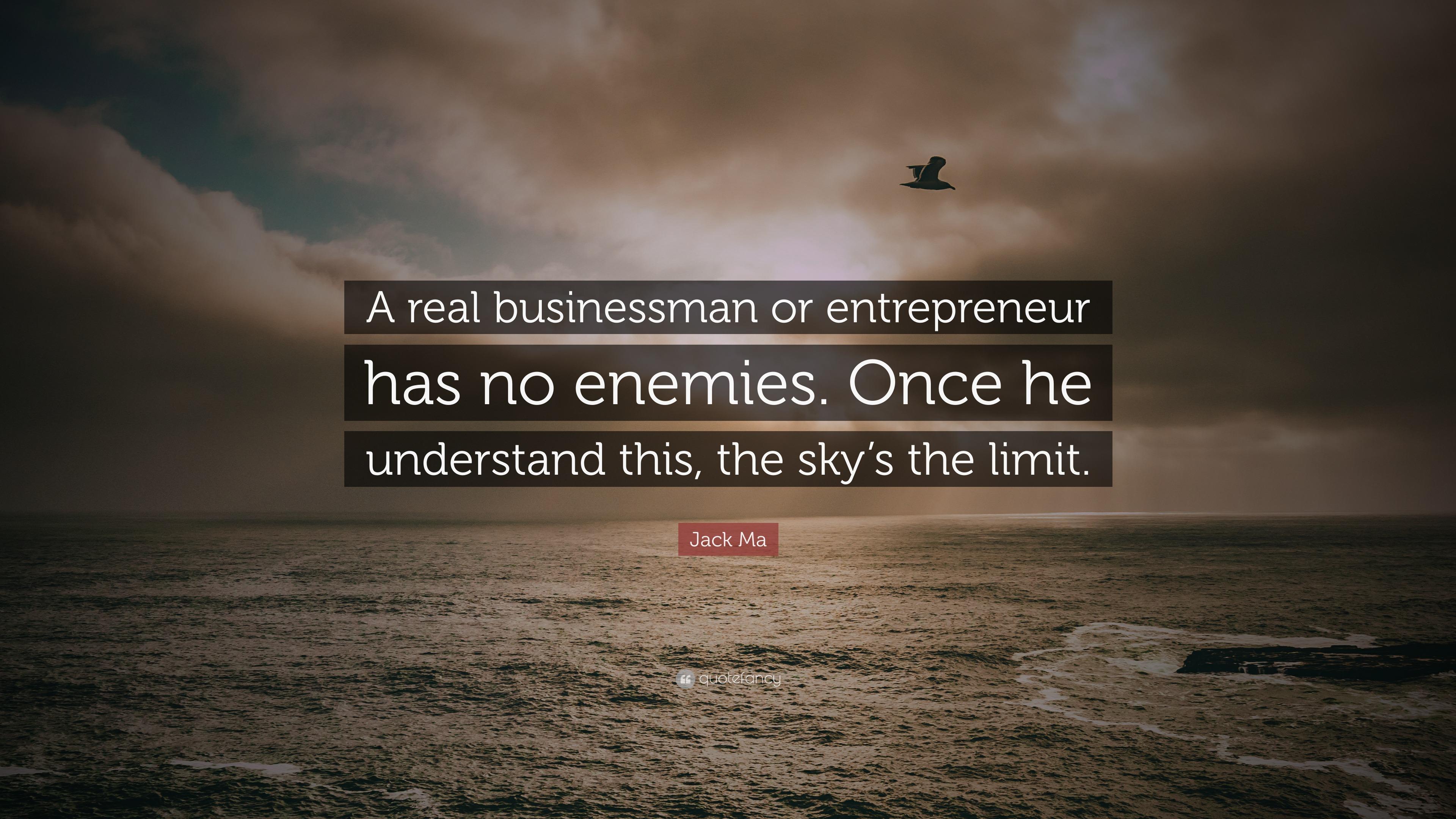 Jack Ma Quote A Real Businessman Or Entrepreneur Has No Enemies