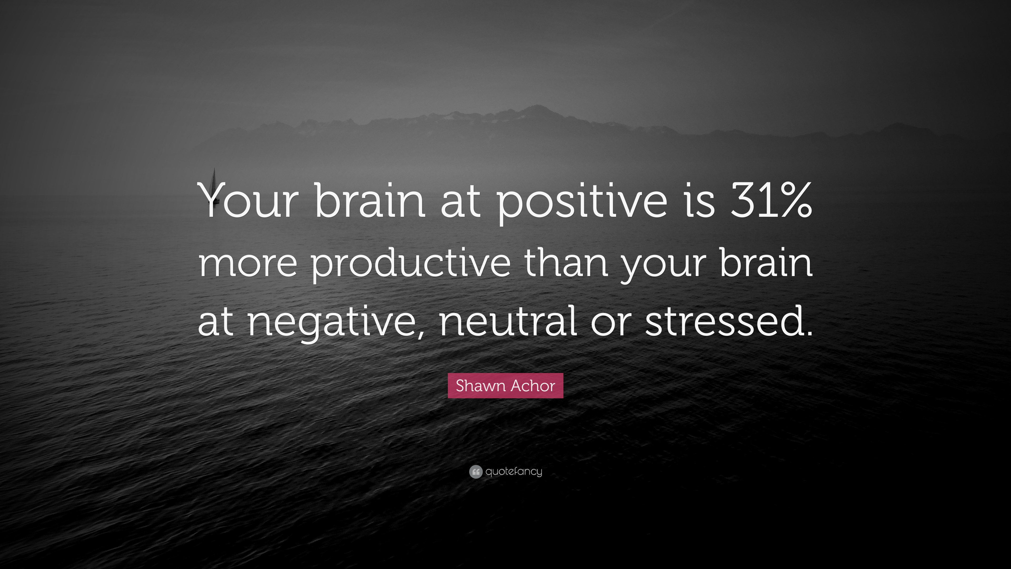 "Shawn Achor Quotes Shawn Achor Quote ""Your Brain At Positive Is 31% More Productive"