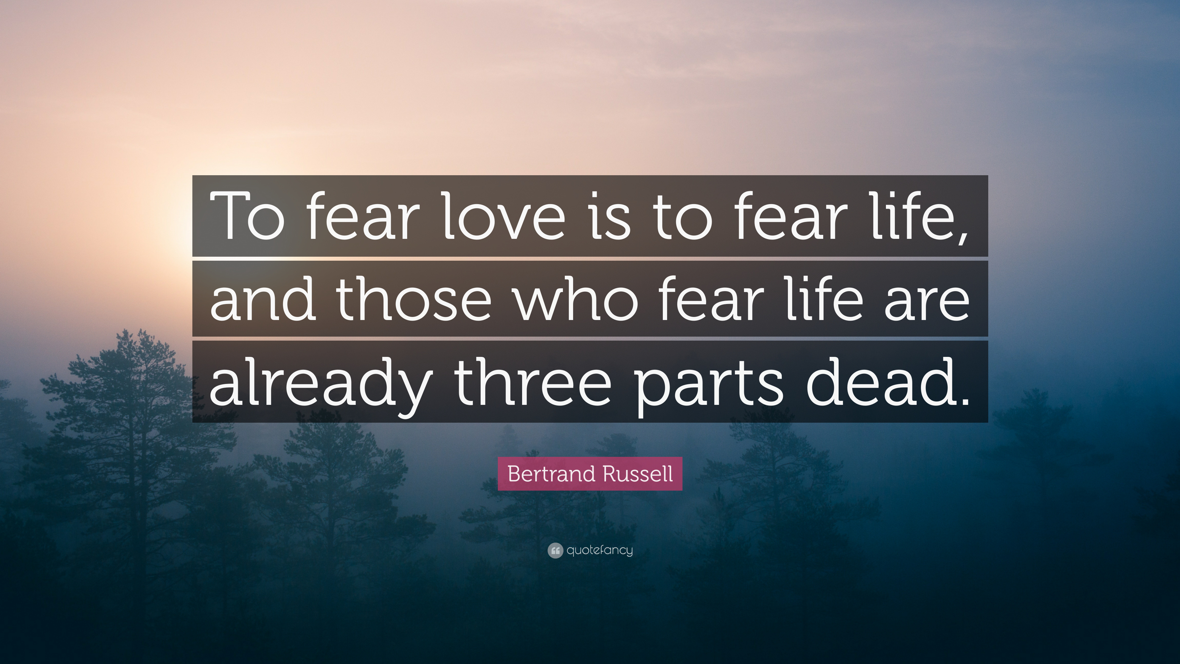 Bertrand Russell Quote To Fear Love Is To Fear Life And Those Who