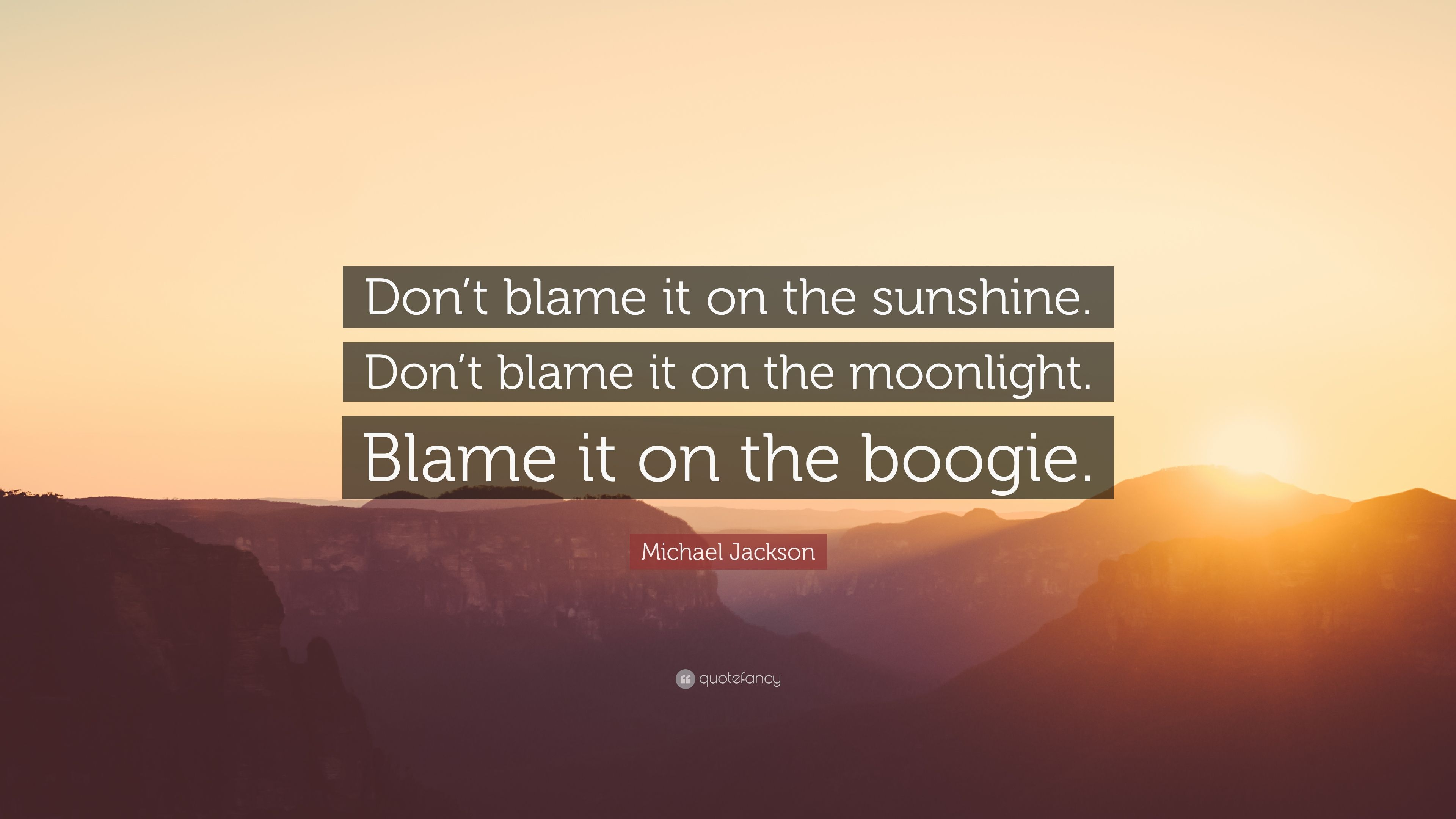 Dont Blame It On The Sunshine !