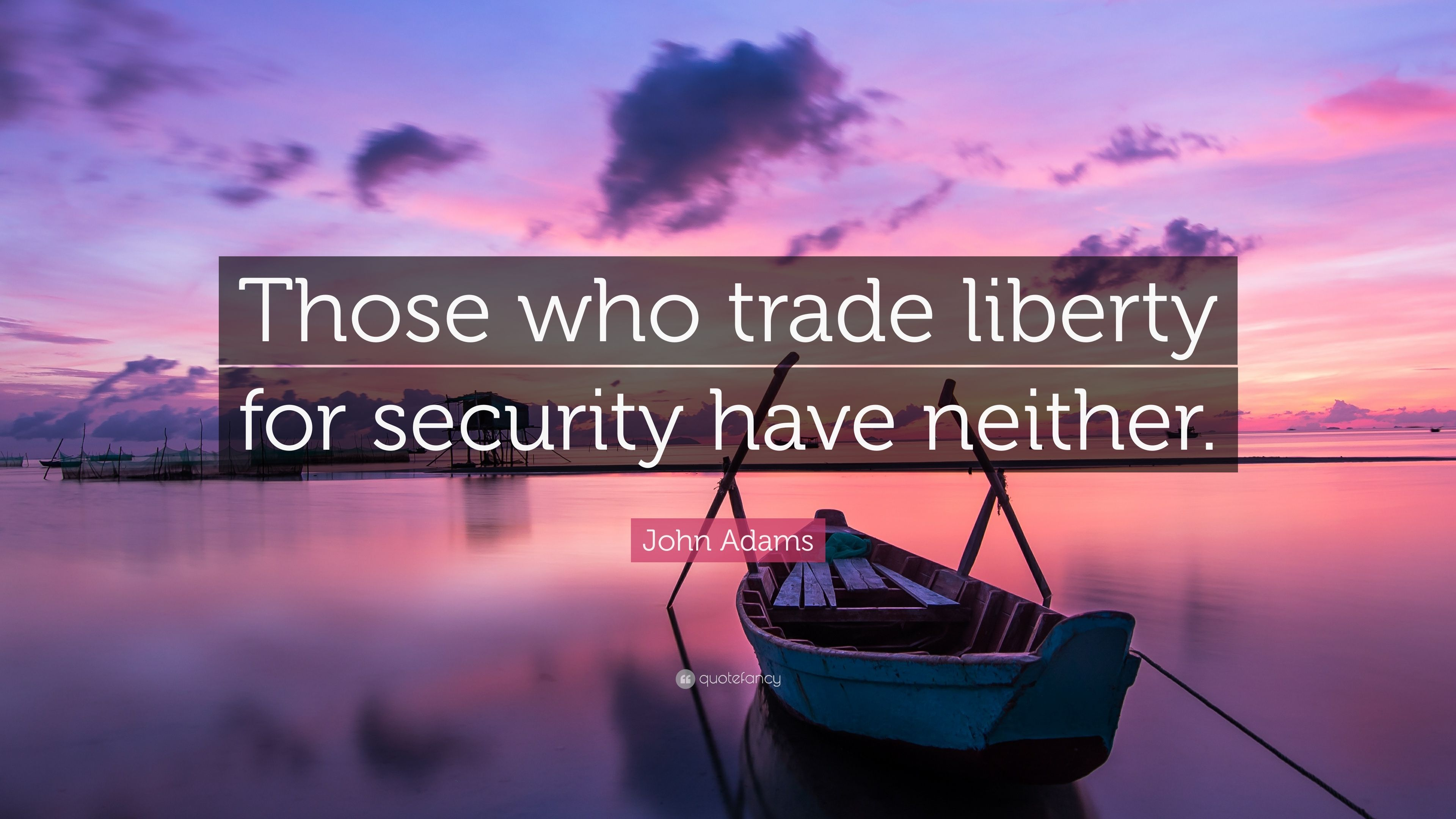 """John Adams Quote: """"Those who trade liberty for security ..."""