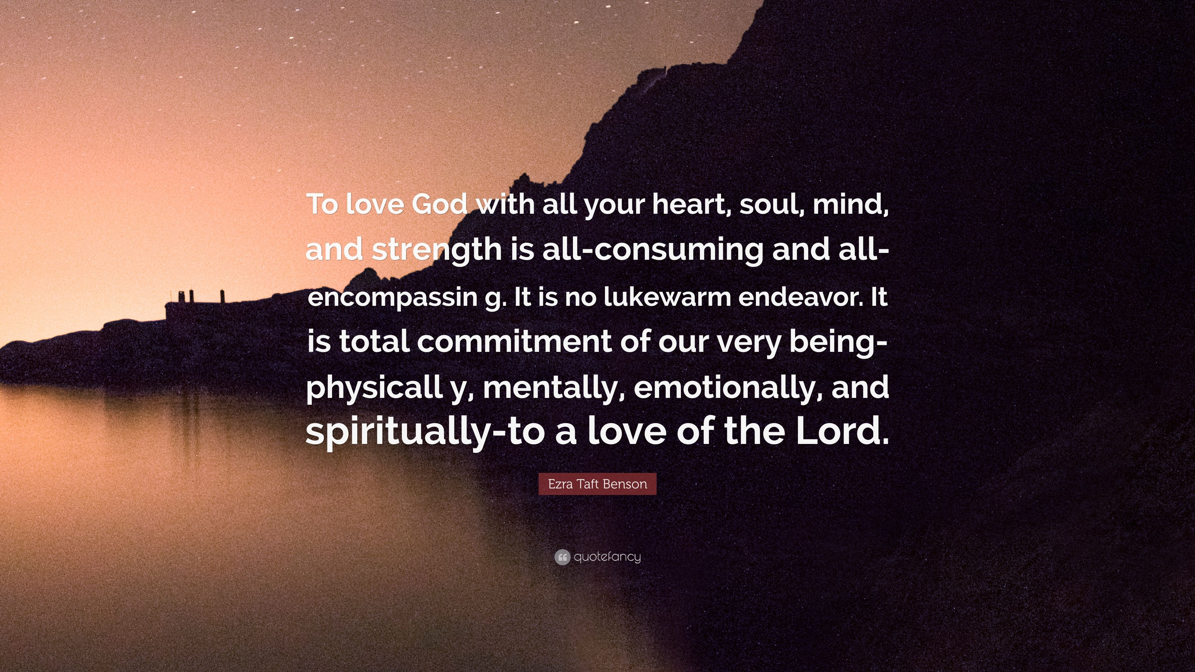Ezra Taft Benson Quote To Love God With All Your Heart Soul Mind