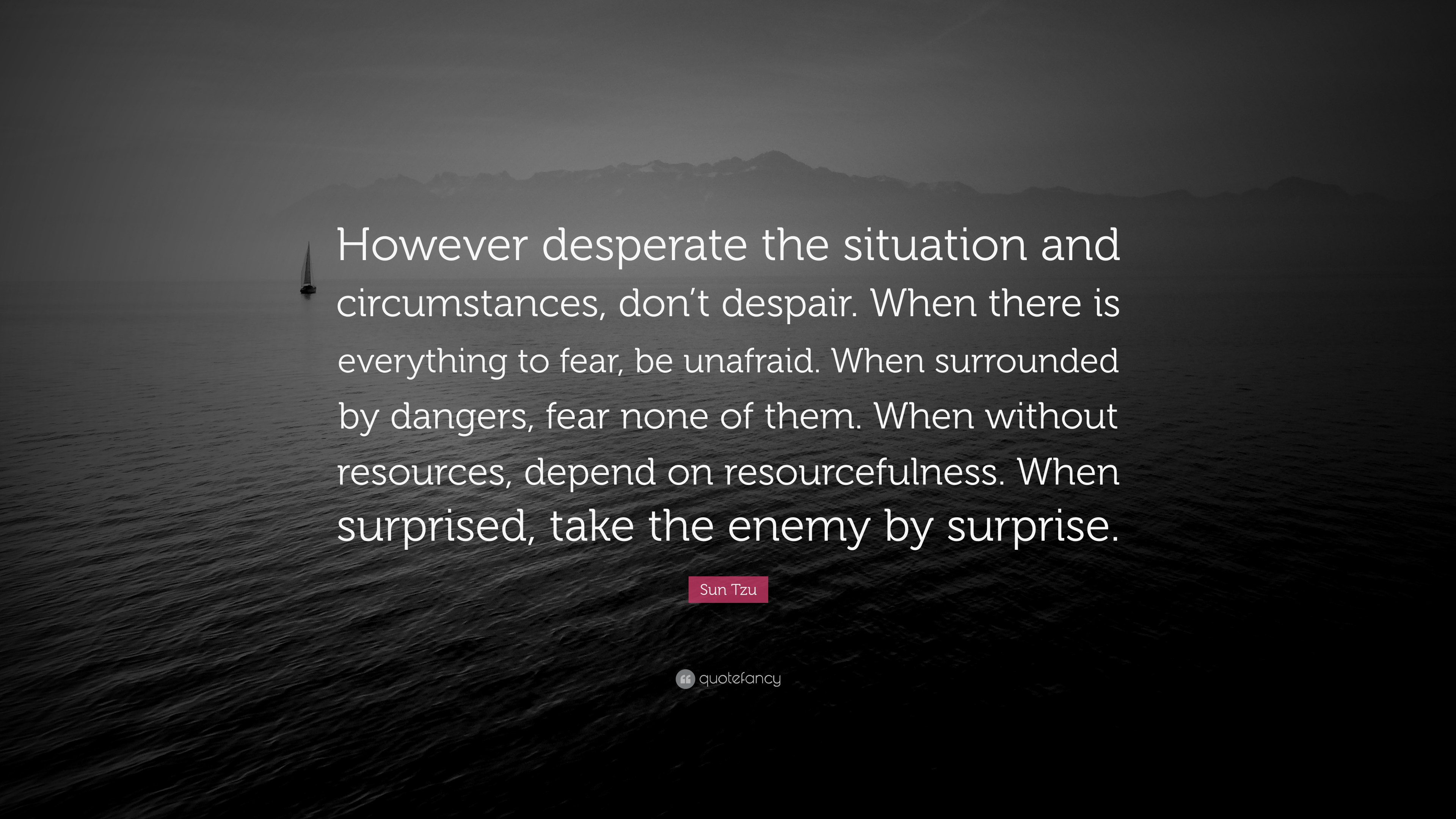 Sun Tzu Quote However Desperate The Situation And Circumstances Don T Despair When There Is Everything To Fear Be Unafraid When Su 9 Wallpapers Quotefancy Desperate quotes can help us realize to love ourselves first before we can start loving somebody desperate quotes about life. sun tzu quote however desperate the
