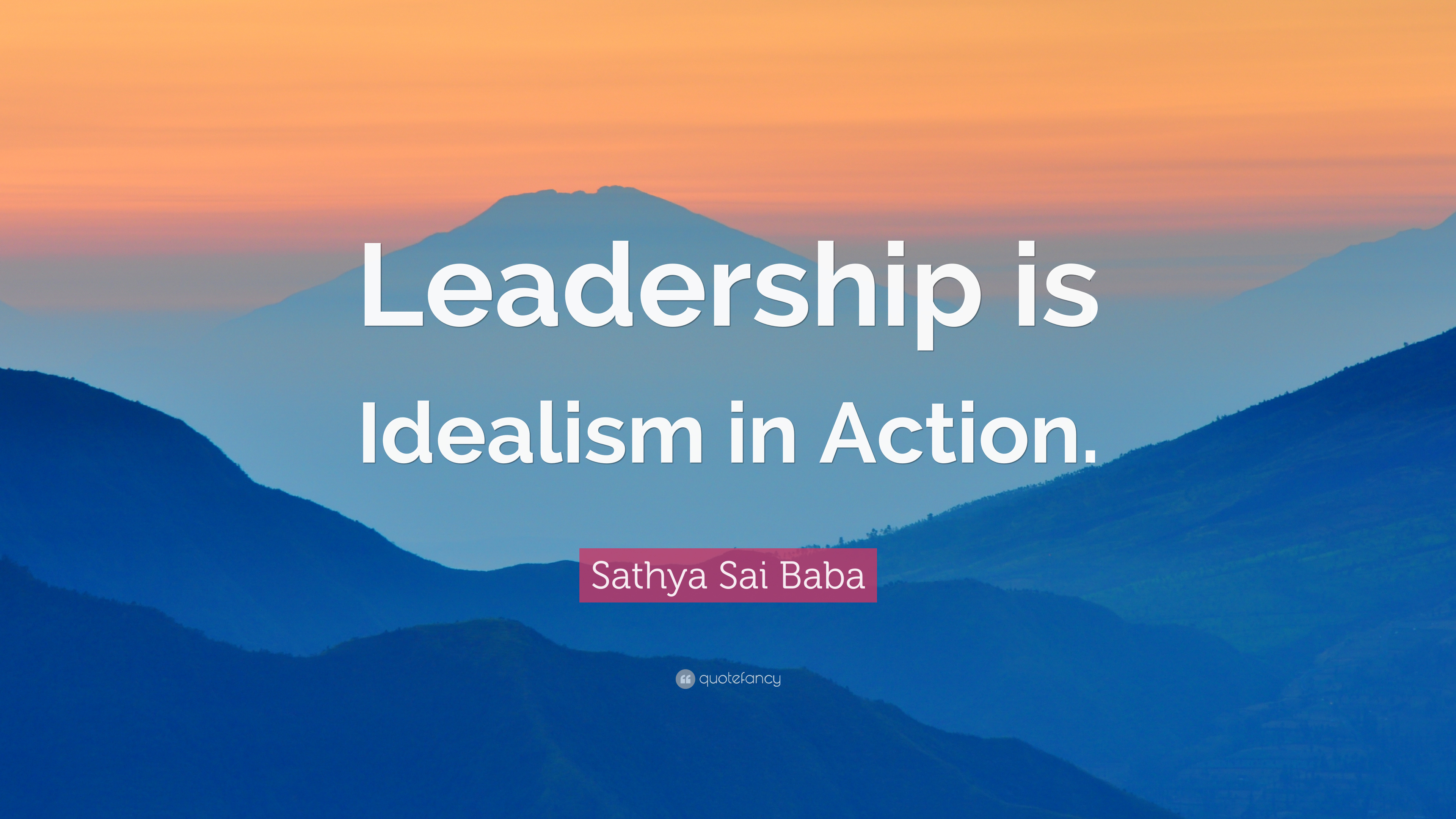 "Quote On Leadership Sathya Sai Baba Quote ""Leadership Is Idealism In Action."" 9"