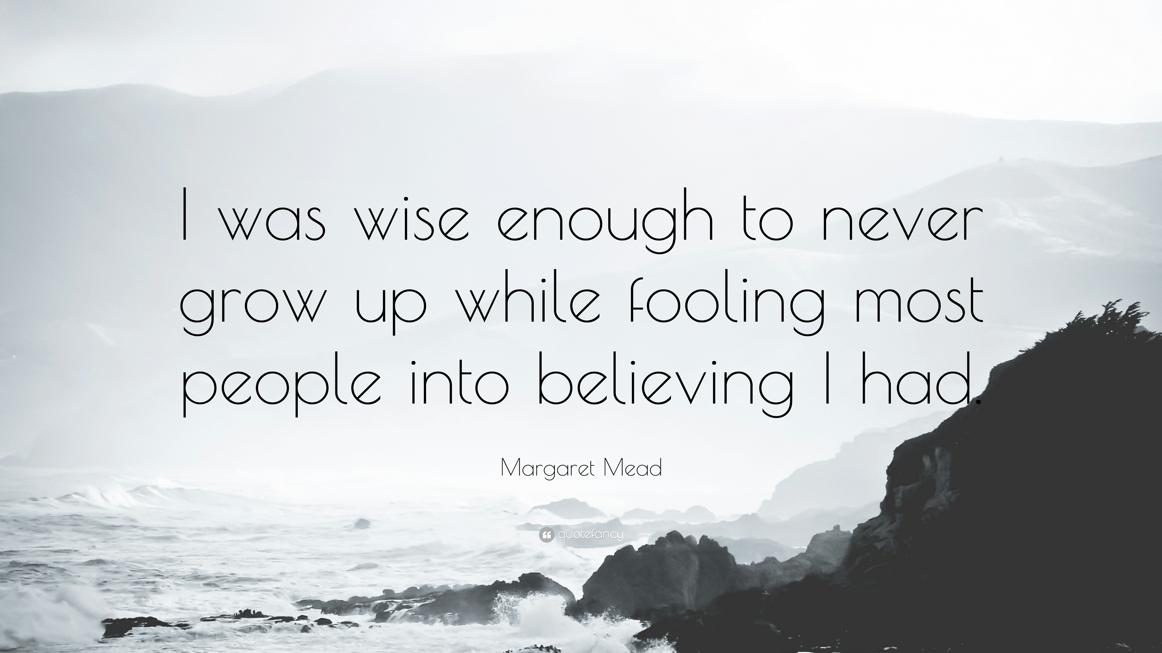 Margaret Mead Quote I Was Wise Enough To Never Grow Up While