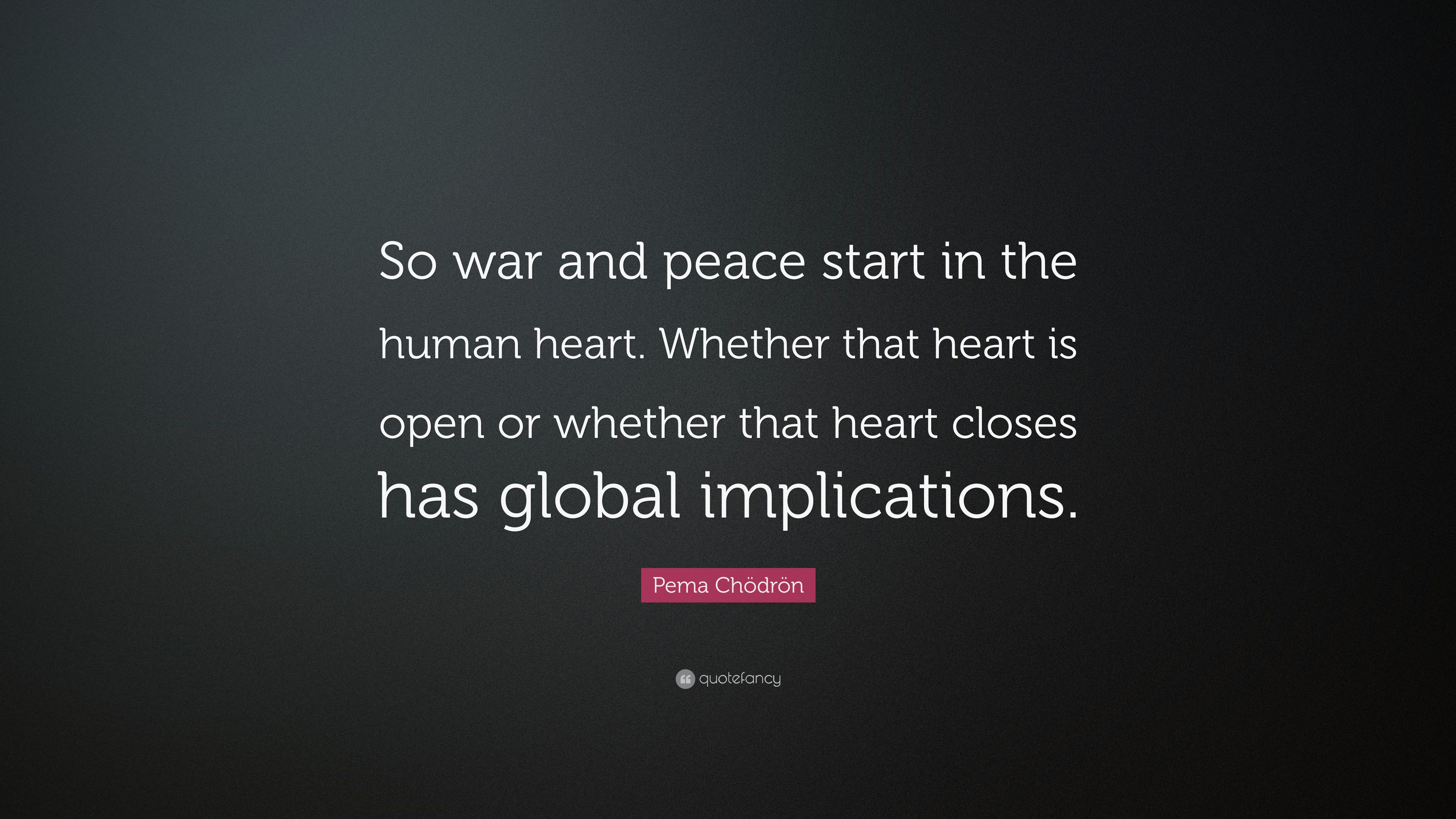 Pema Chödrön Quote So War And Peace Start In The Human Heart